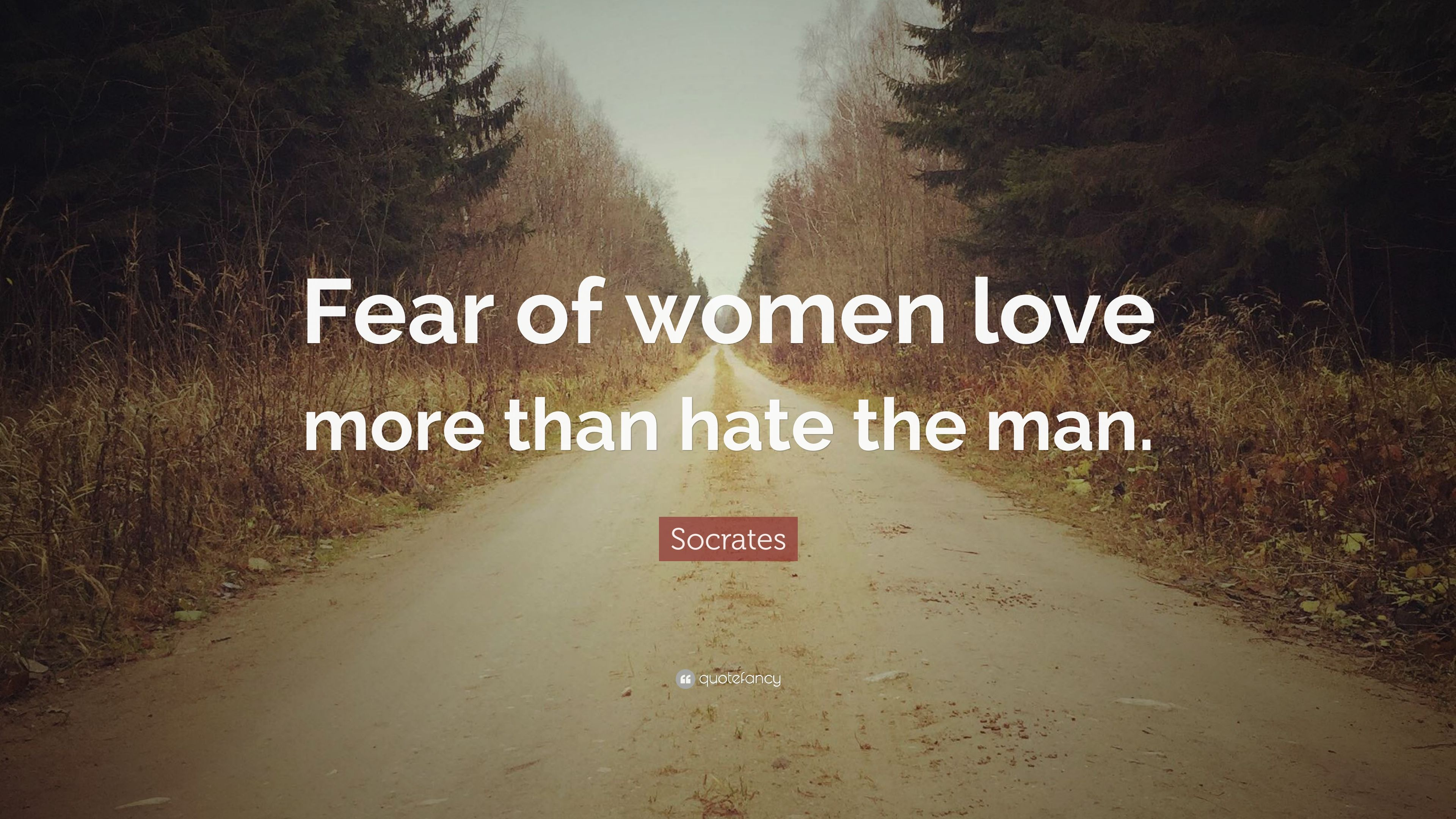 Socrates Quote Fear Of Women Love More Than Hate The Man 9