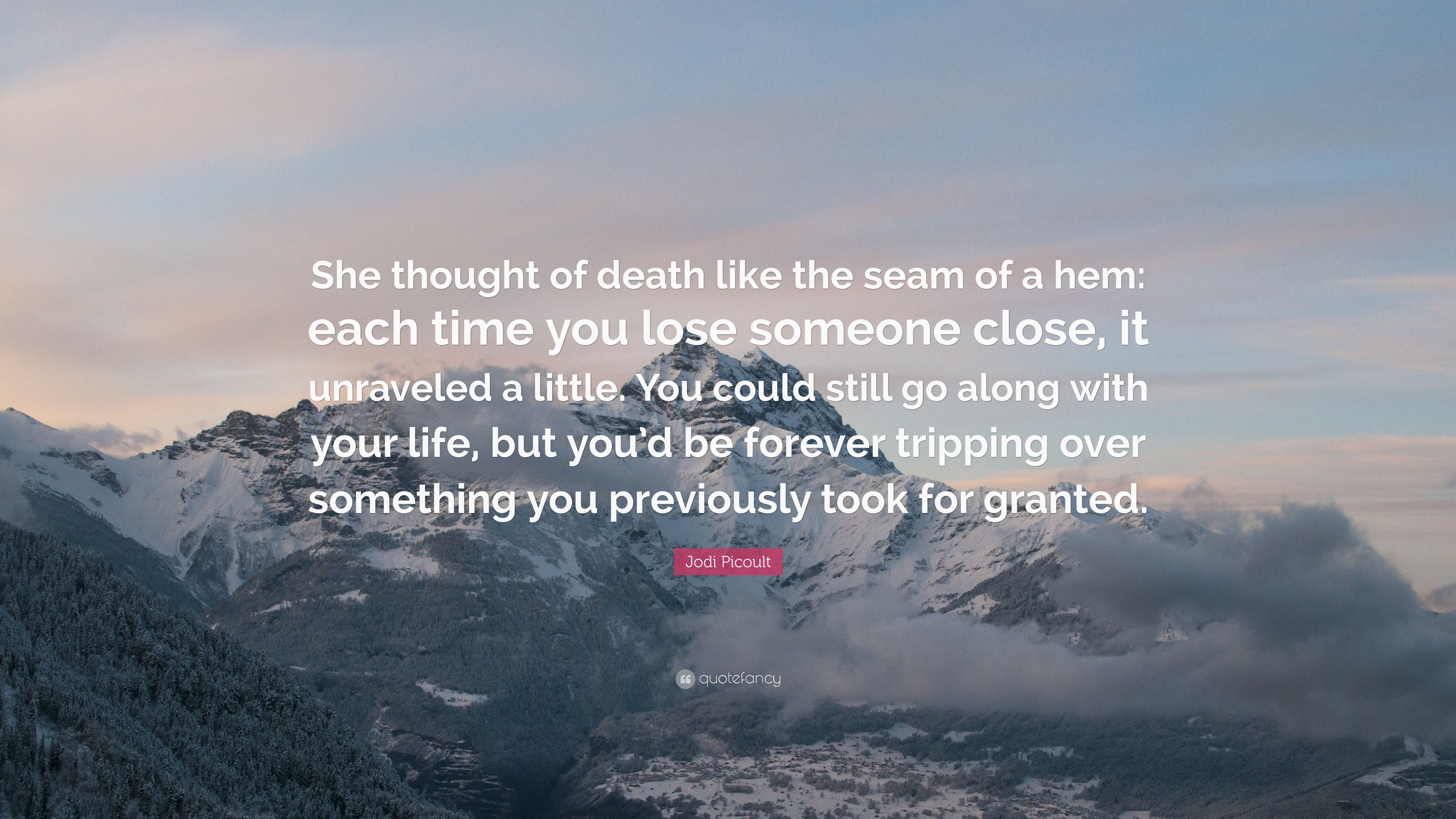 "Jodi Picoult Quote: ""She thought of death like the seam of a"