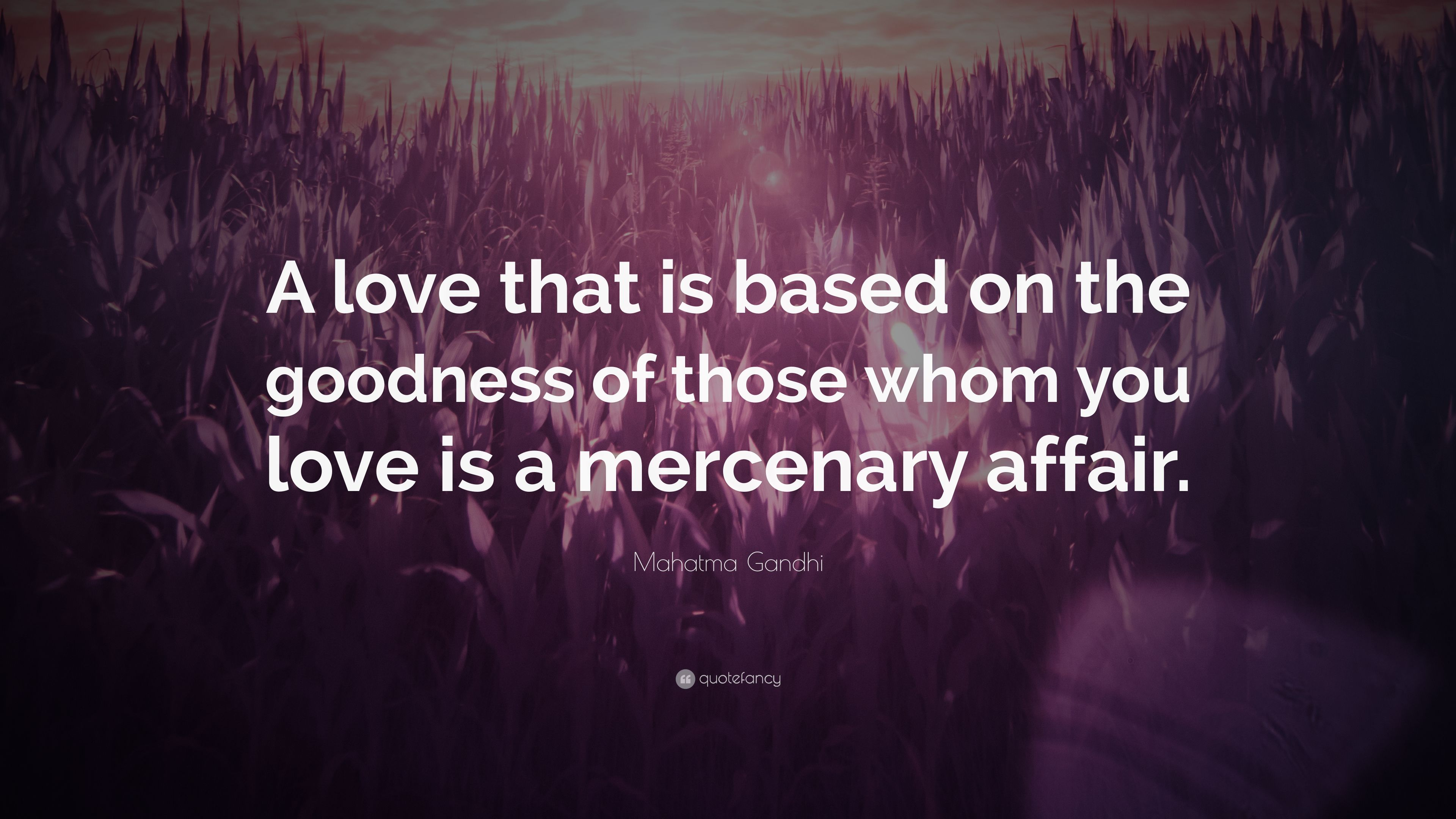 """Mahatma Gandhi Quotes On Love Mahatma Gandhi Quote """"A Love That Is Based On The Goodness Of"""