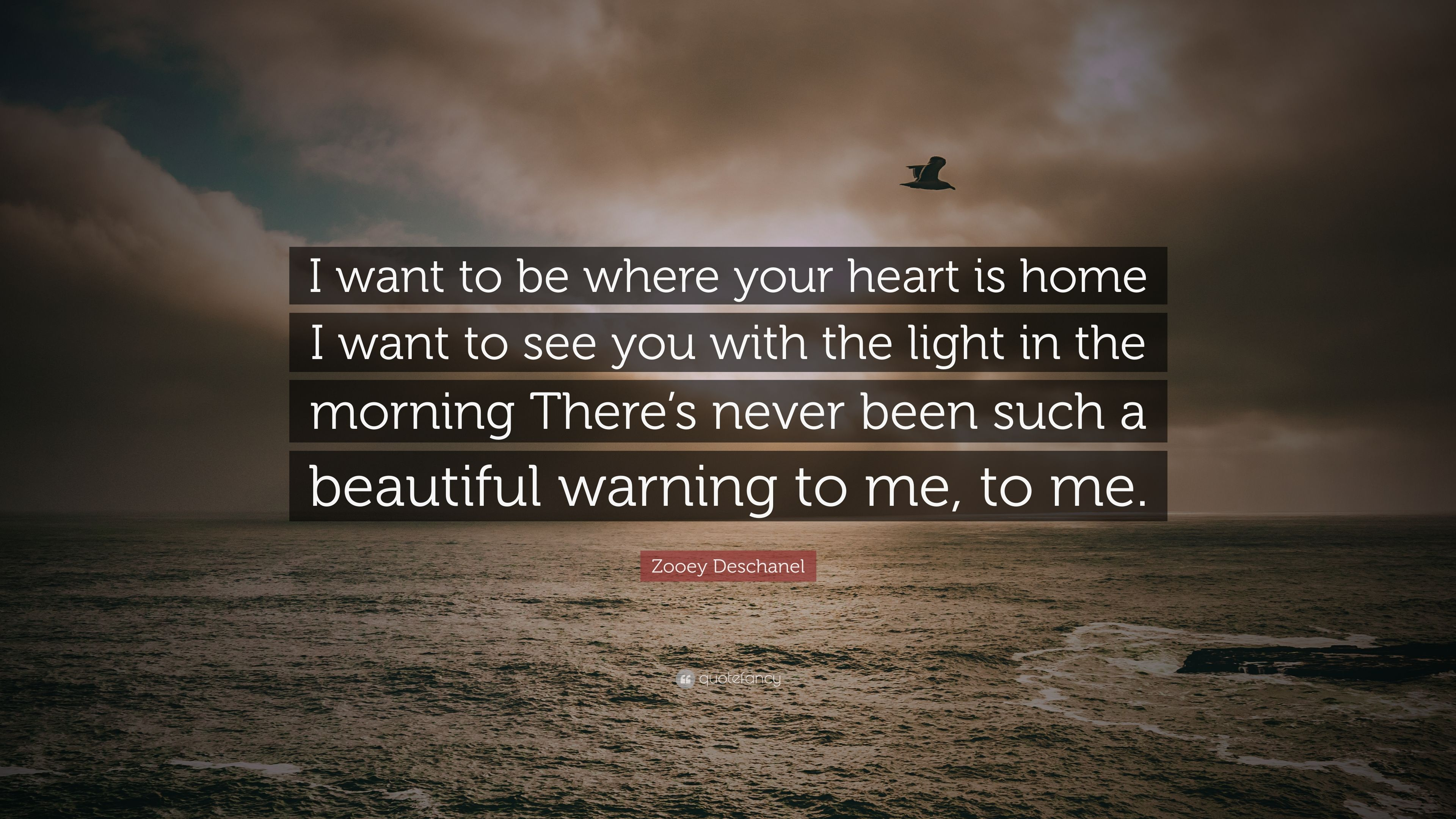 Zooey Deschanel Quote I Want To Be Where Your Heart Is Home I Want