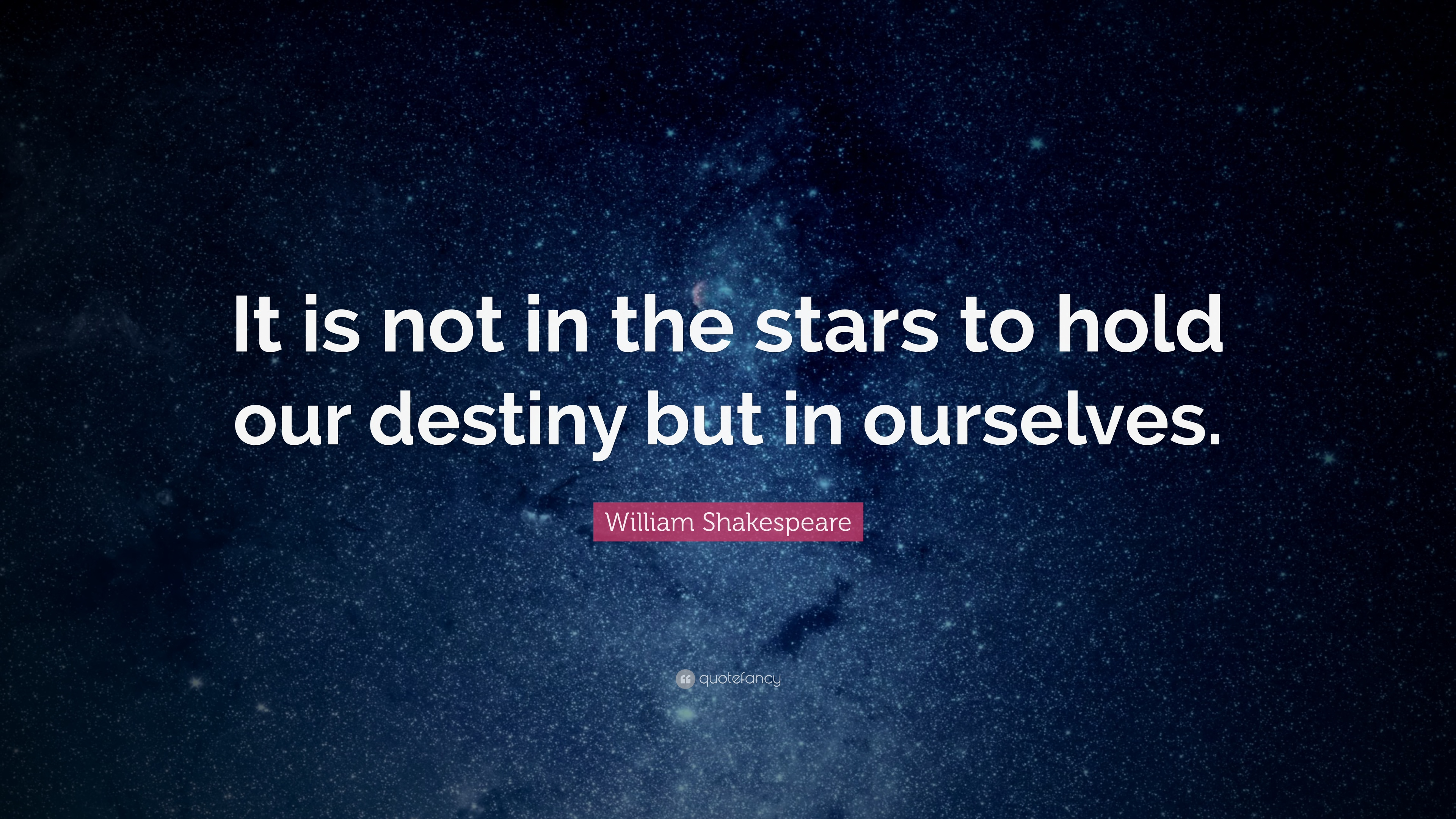 "William Shakespeare Quote: ""It Is Not In The Stars To Hold"