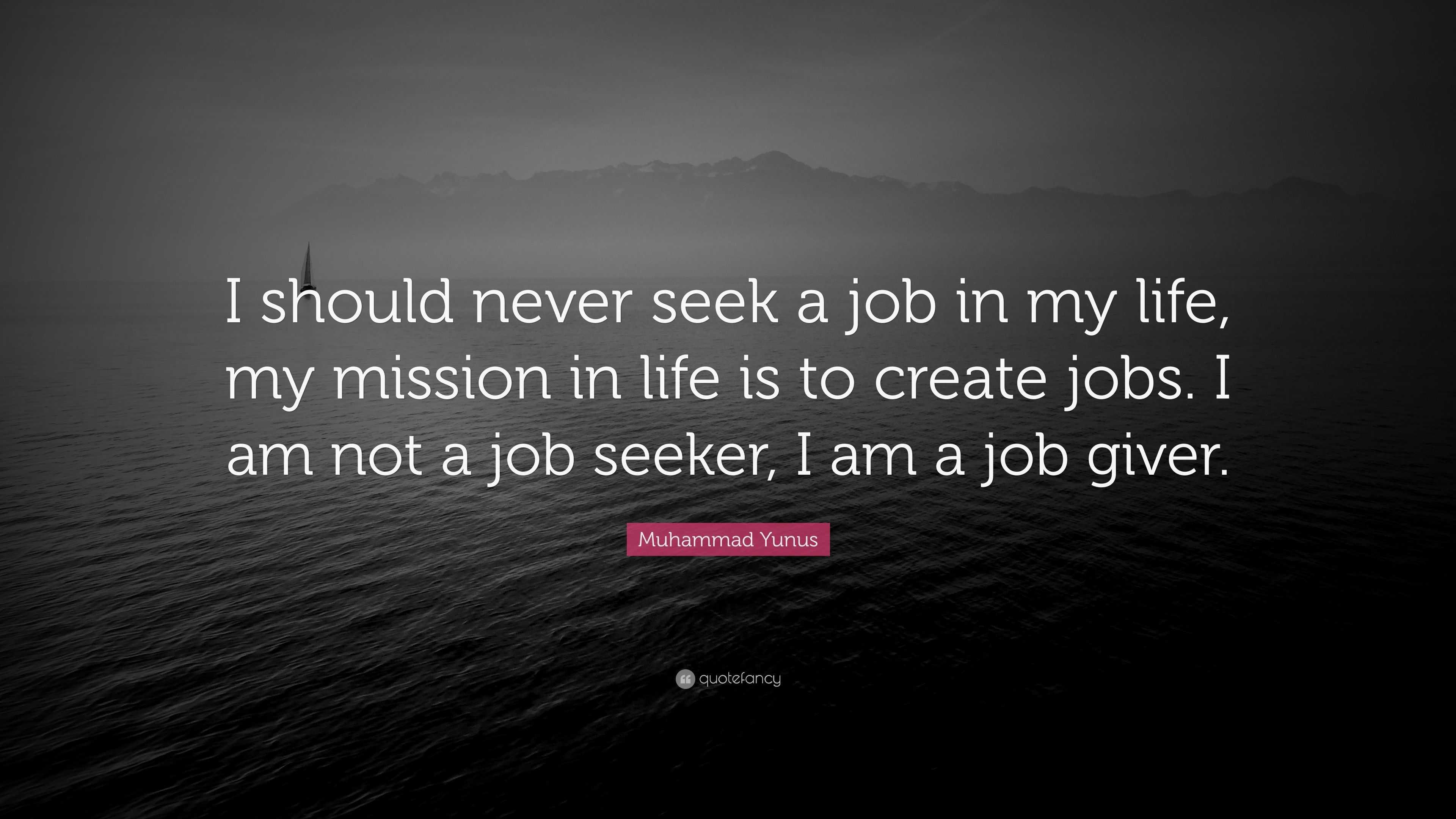 "Muhammad Yunus Quote: ""I should never seek a job in my life"
