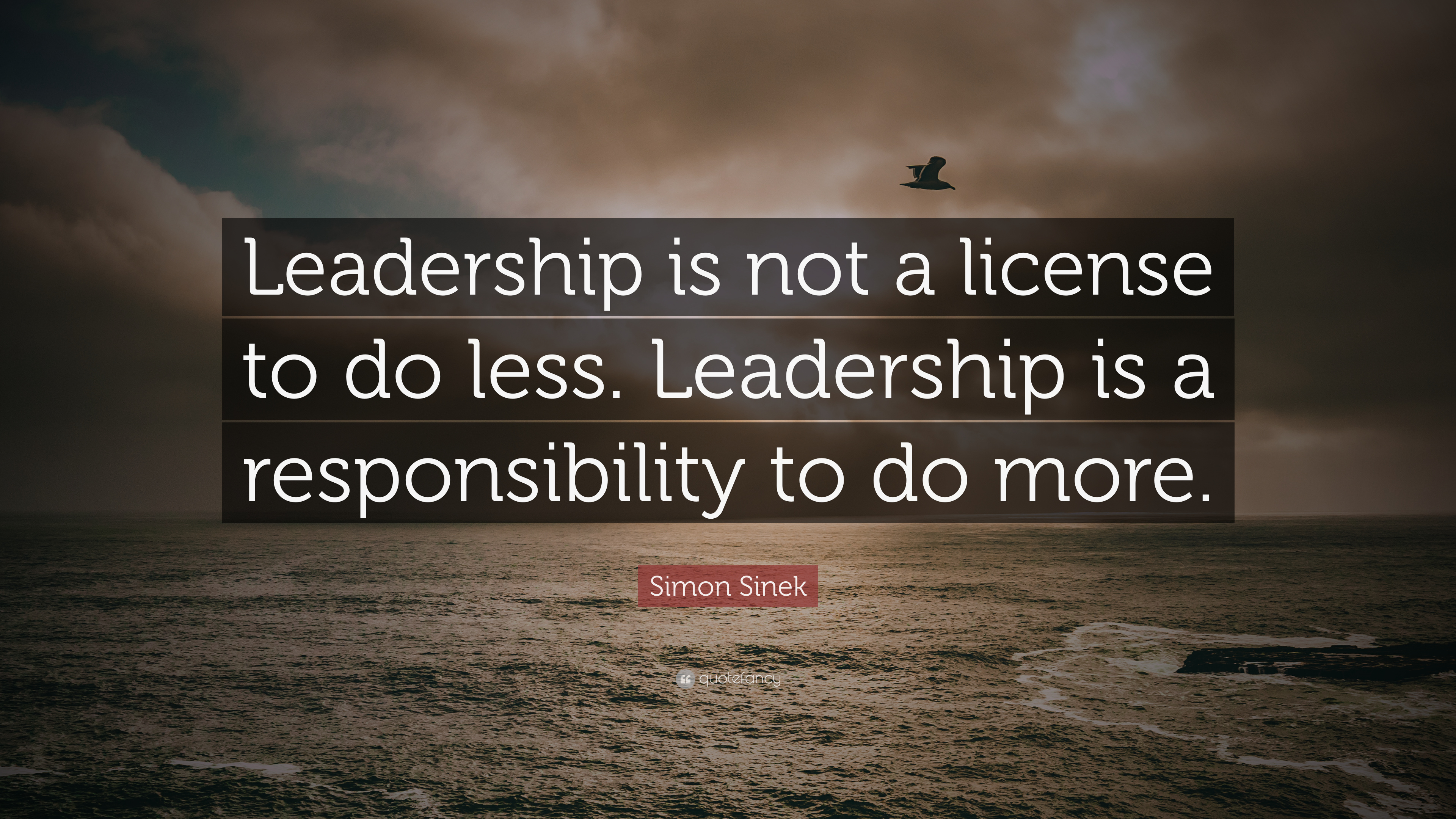 Simon Sinek Quote Leadership Is Not A License To Do Less