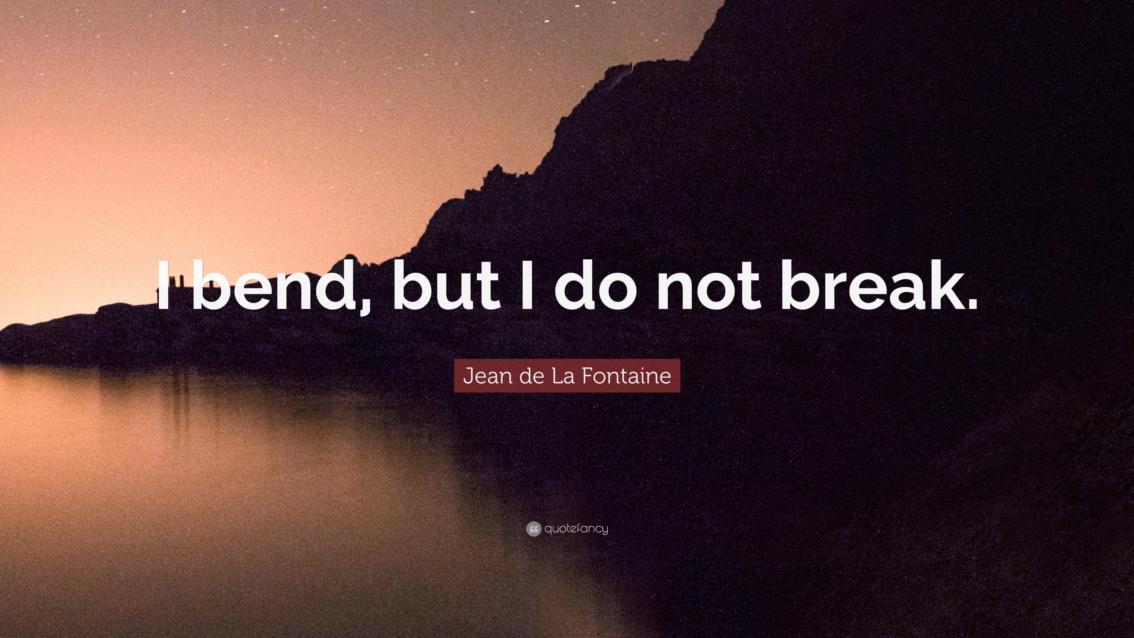 """Jean De La Fontaine Quote: """"I Bend, But I Do Not Break"""