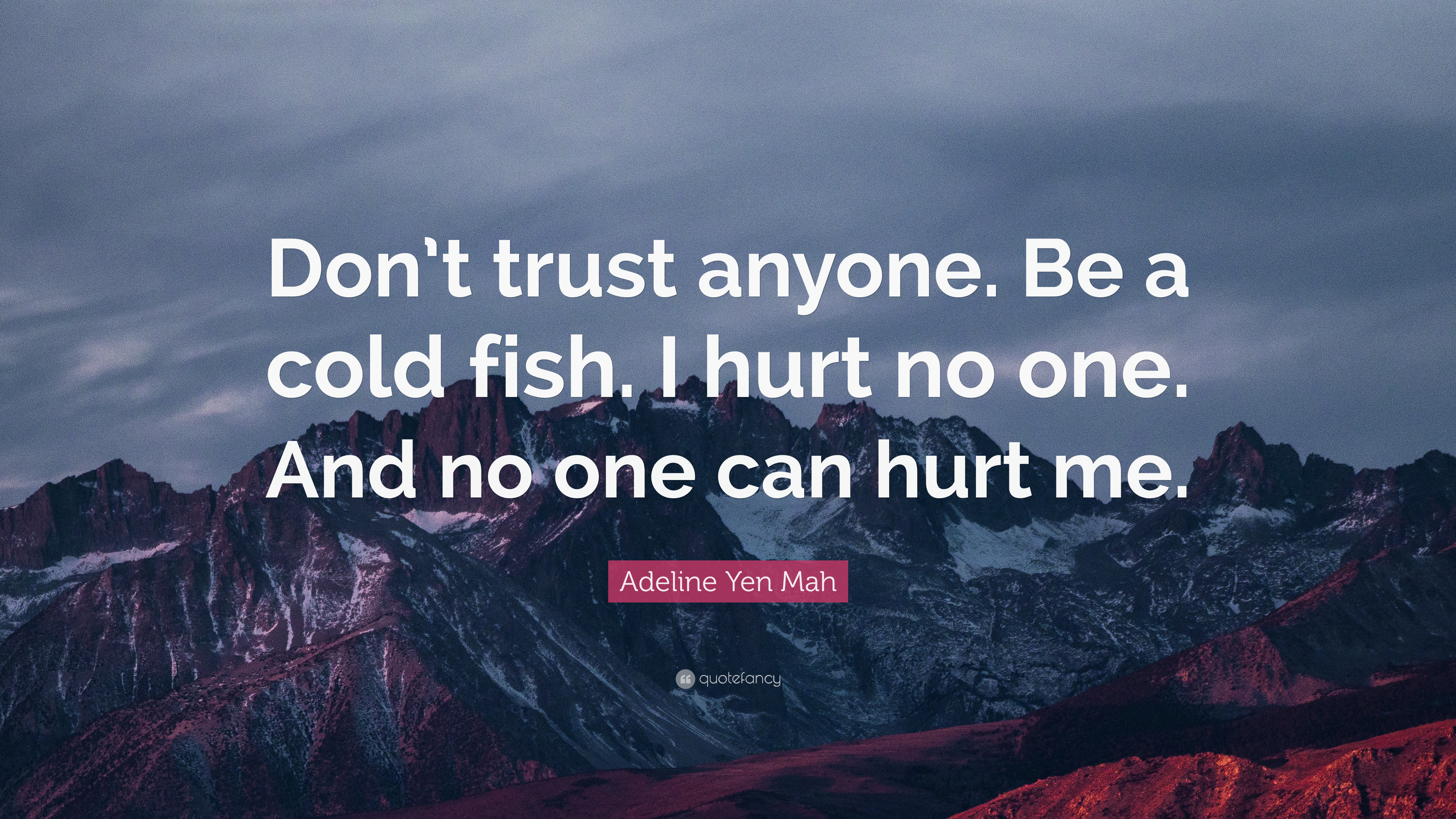 Adeline Yen Mah Quote Don T Trust Anyone Be A Cold Fish I Hurt No One And No One Can Hurt Me 7 Wallpapers Quotefancy