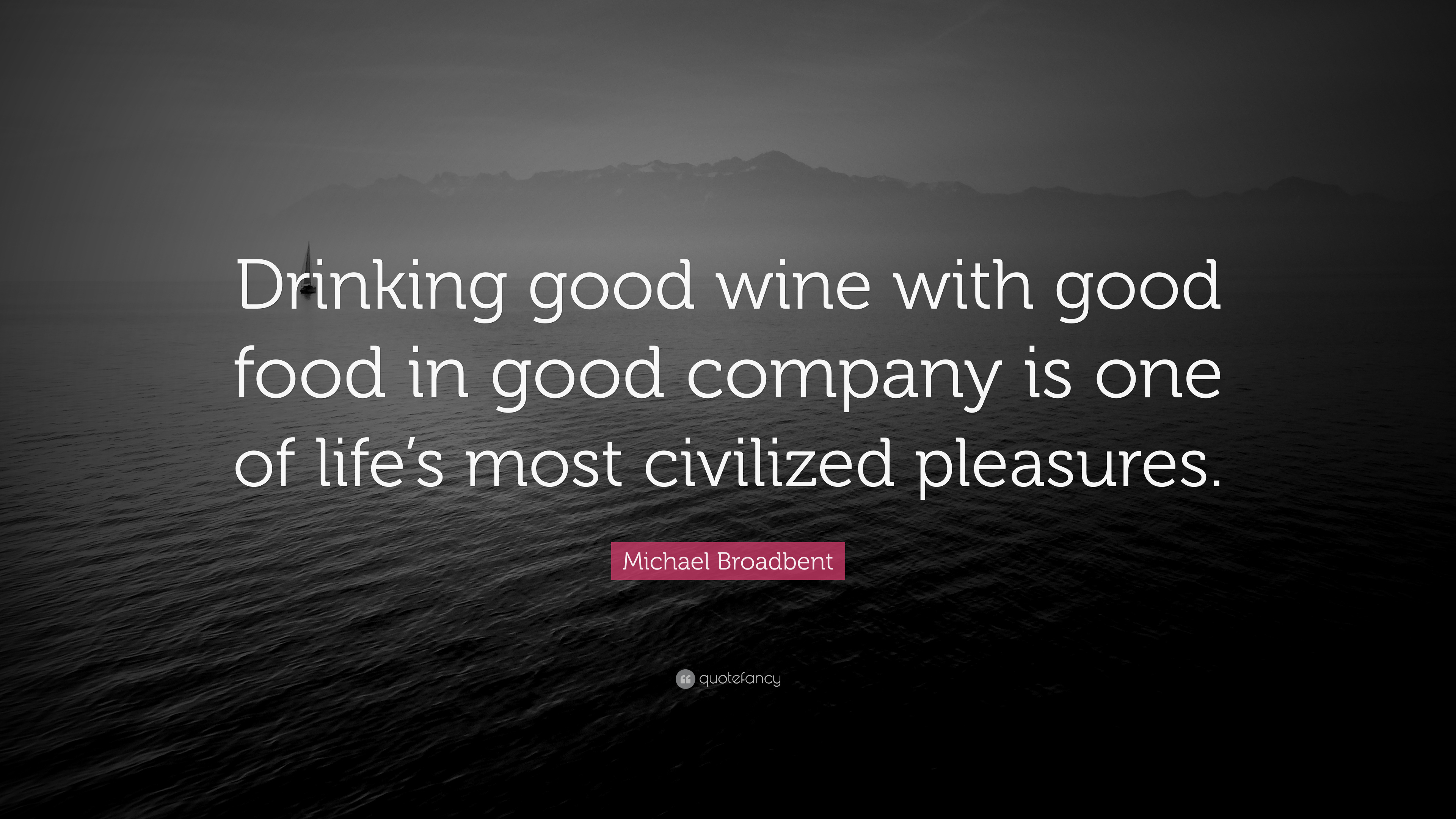 "Michael Broadbent Quote: ""Drinking Good Wine With Good"