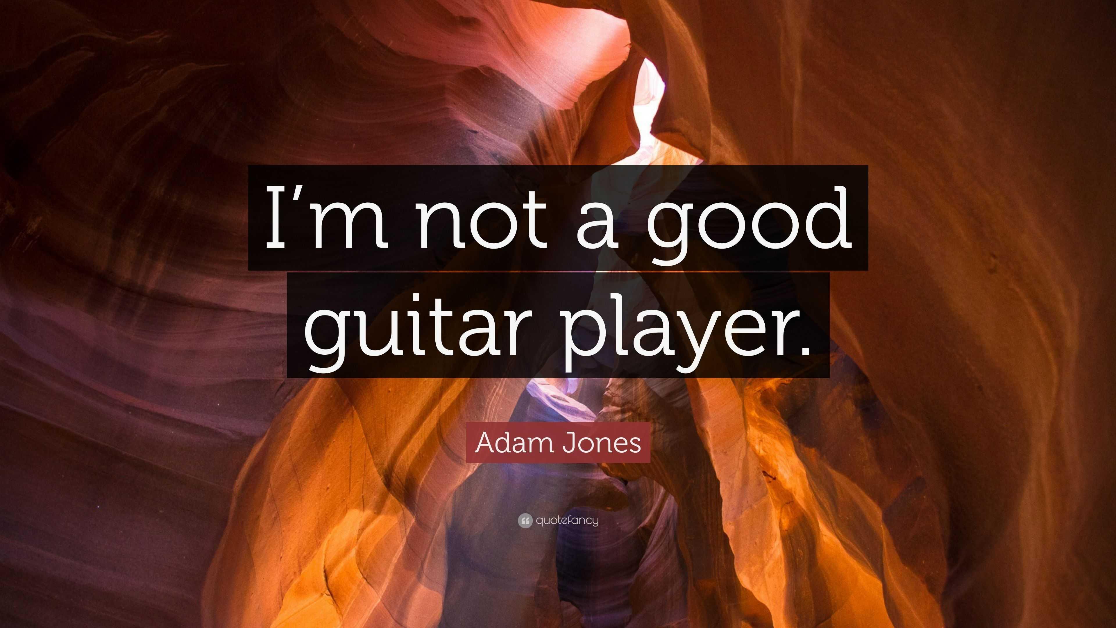 Adam Jones Quote Im Not A Good Guitar Player