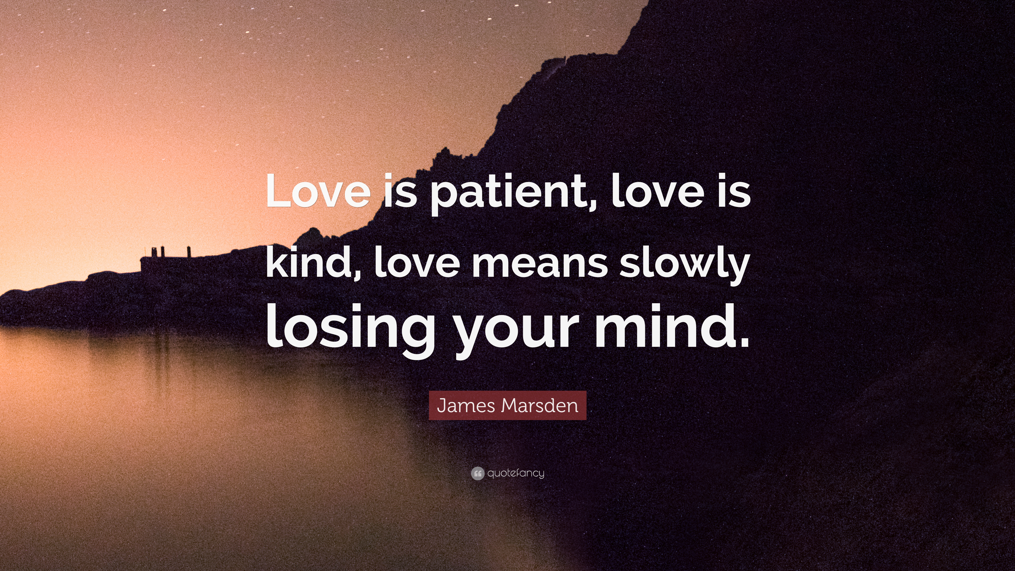 "Love Is Patient Love Is Kind Quote James Marsden Quote ""Love Is Patient Love Is Kind Love Means"