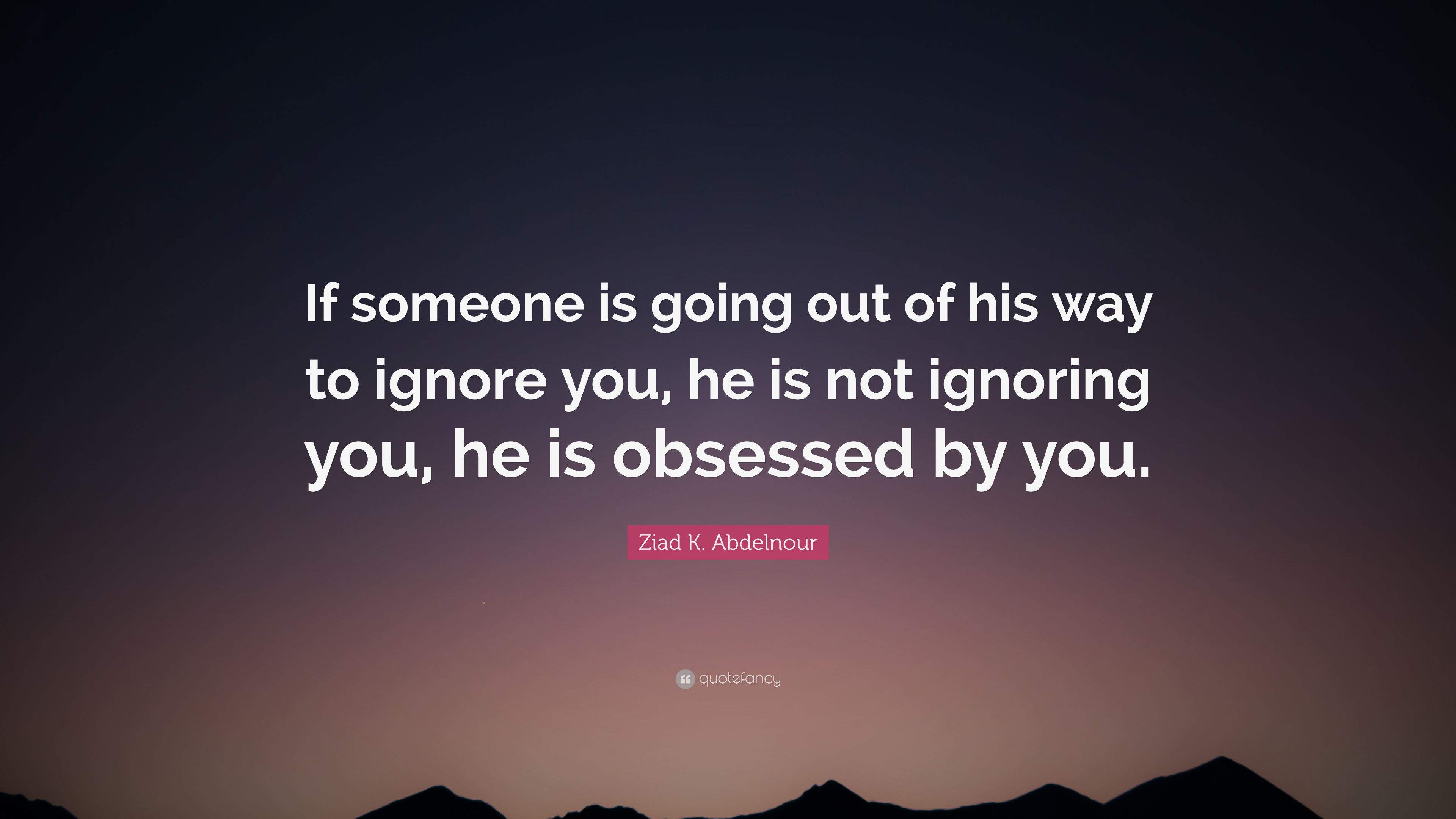 "Ziad K  Abdelnour Quote: ""If someone is going out of his way to"