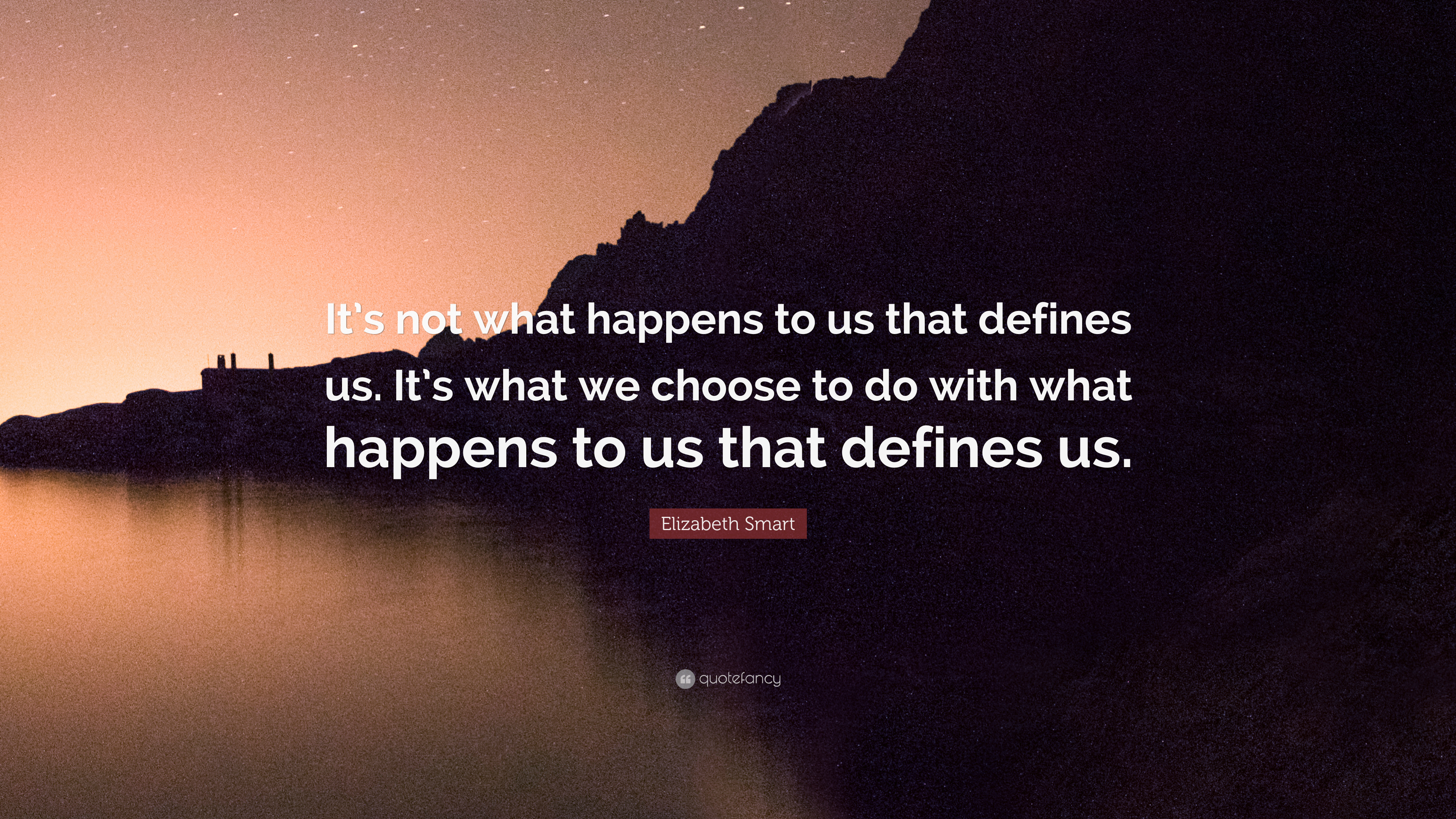 Elizabeth Smart Quote Its Not What Happens To Us That Defines Us