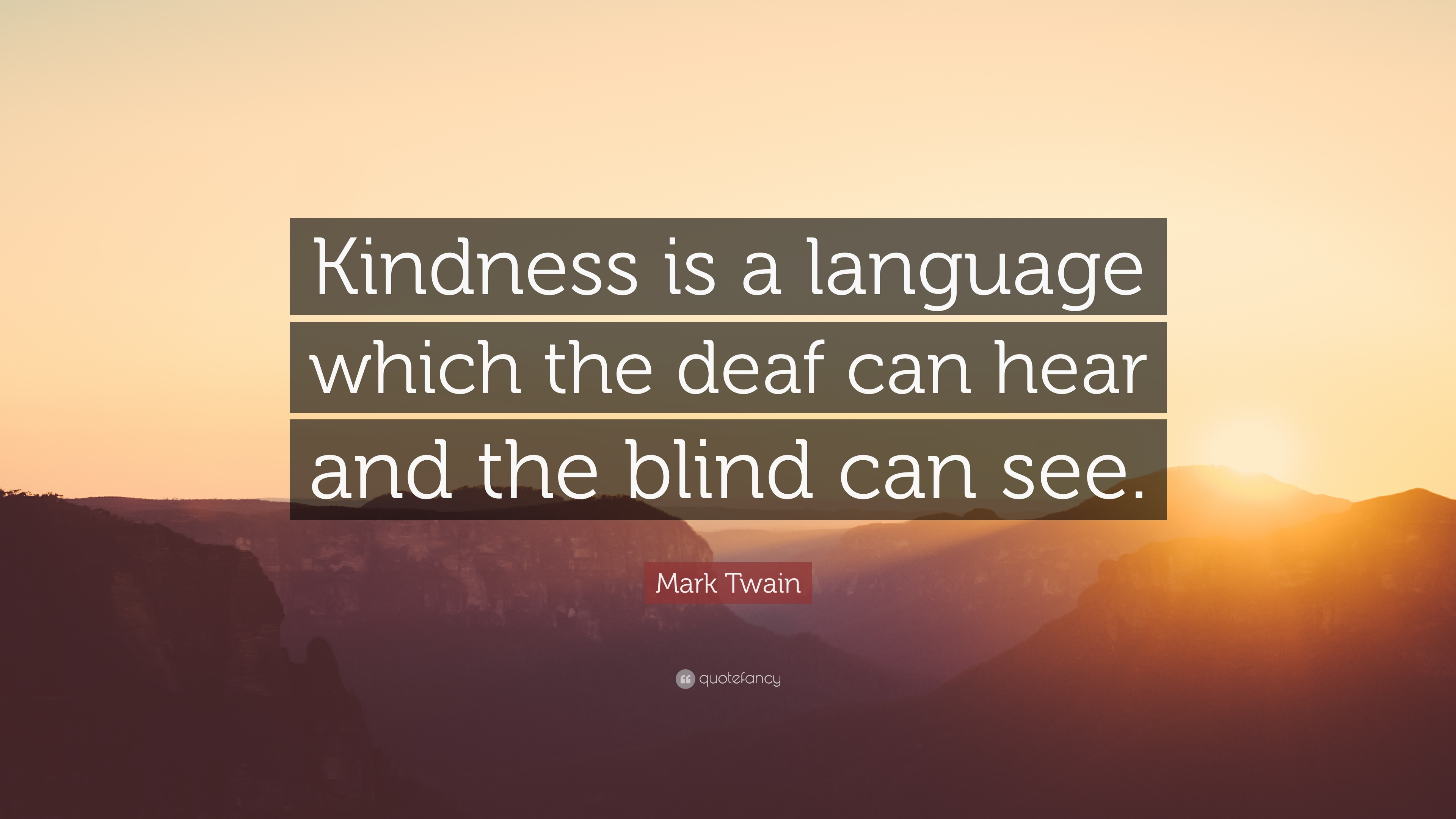 "Quote About Kindness Mark Twain Quote ""Kindness Is A Language Which The Deaf Can Hear"