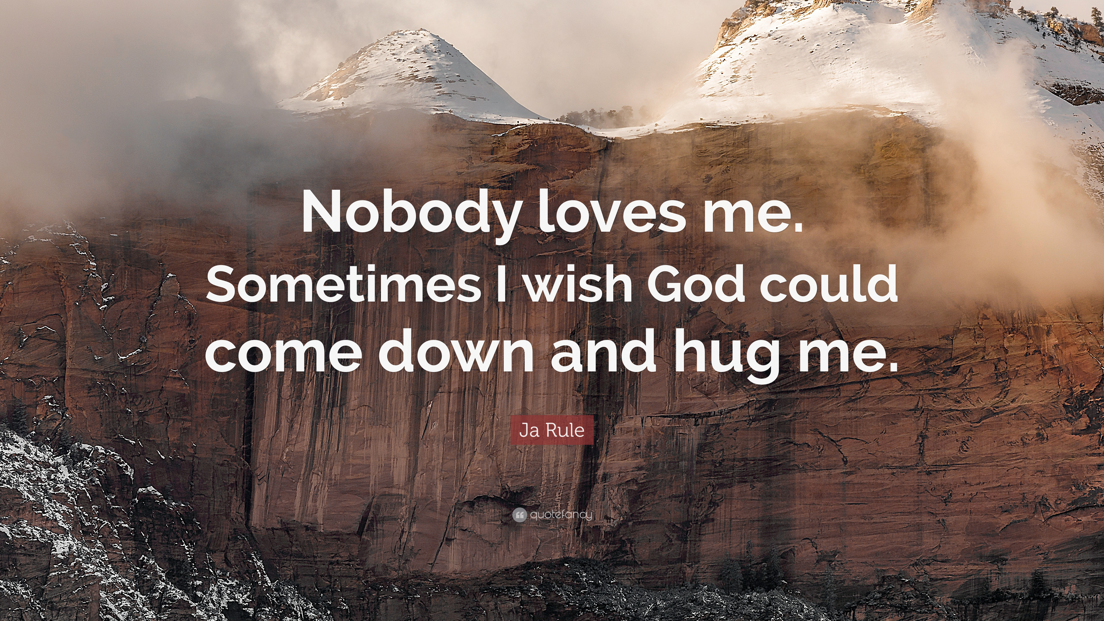 """Ja Rule Love Quotes Ideal ja rule quote: """"nobody loves me. sometimes i wish god could come"""
