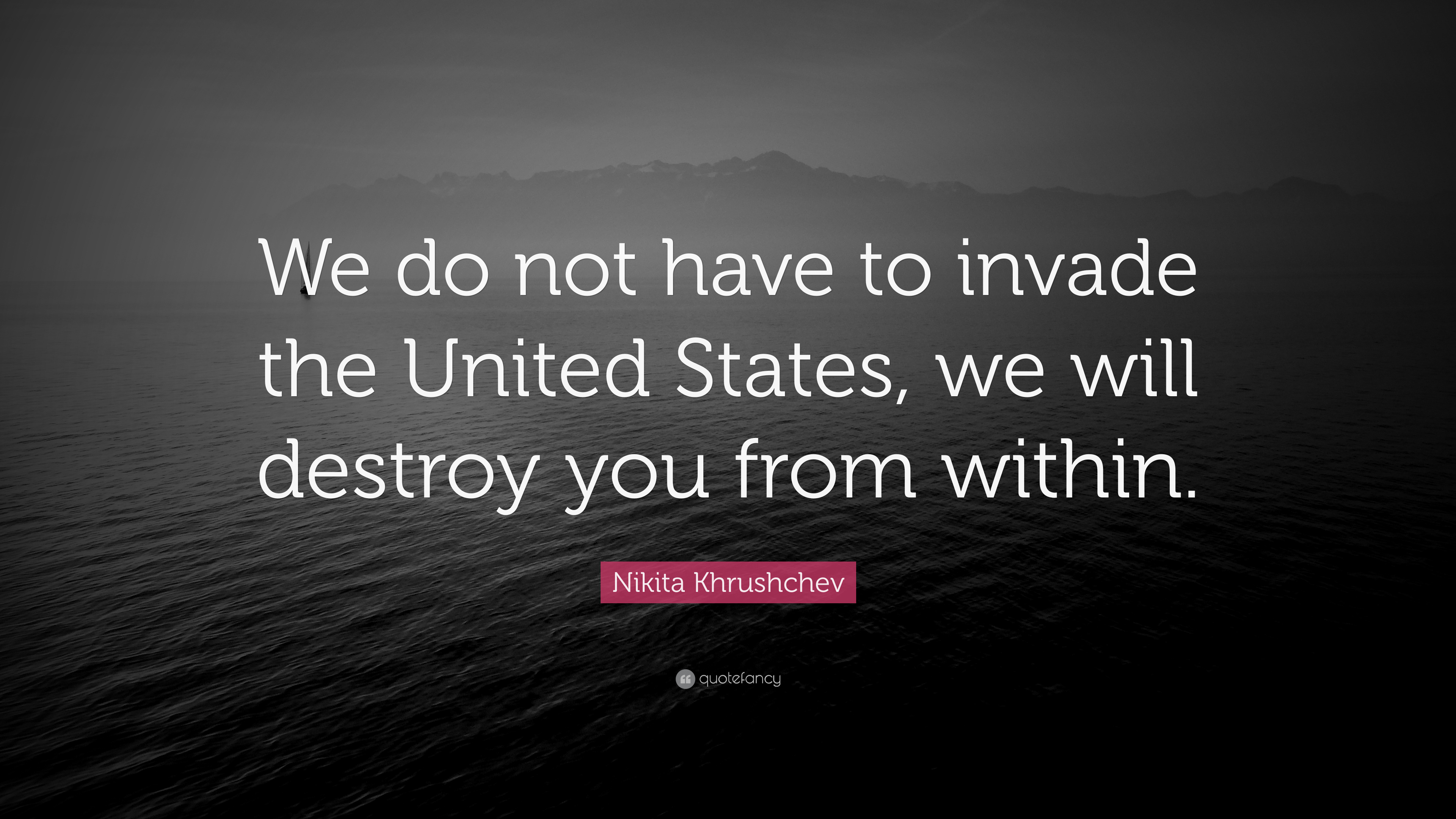 "Nikita Khrushchev Quote: ""We do not have to invade the ..."