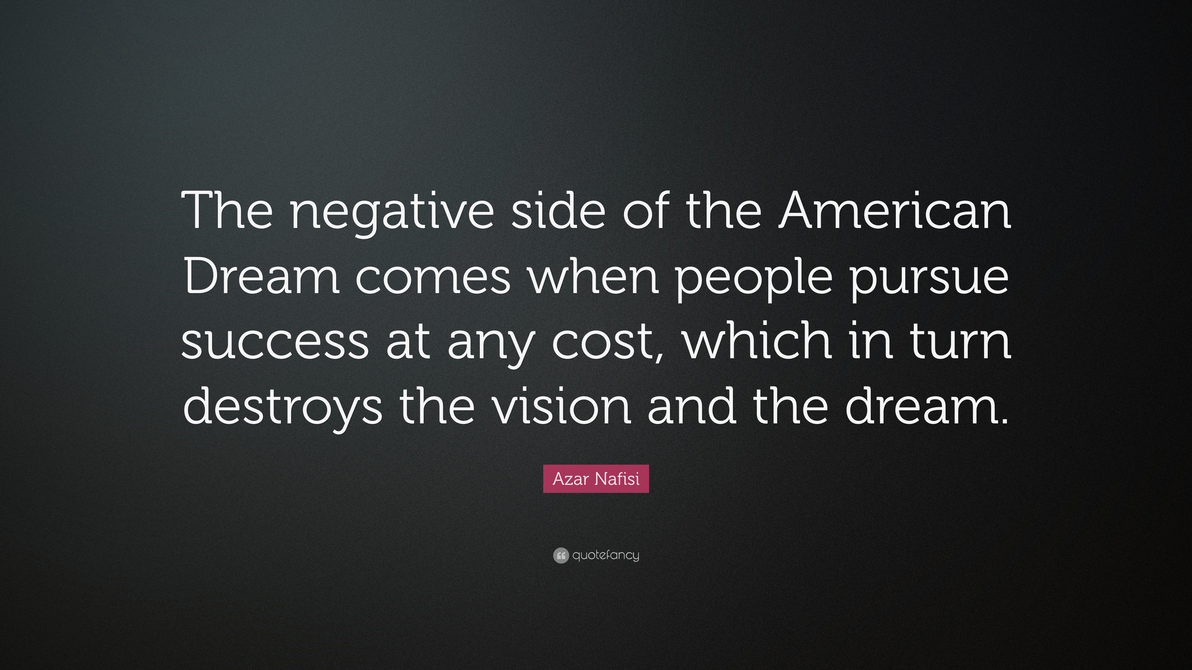 "The American Dream Quotes Azar Nafisi Quote ""The Negative Side Of The American Dream Comes"