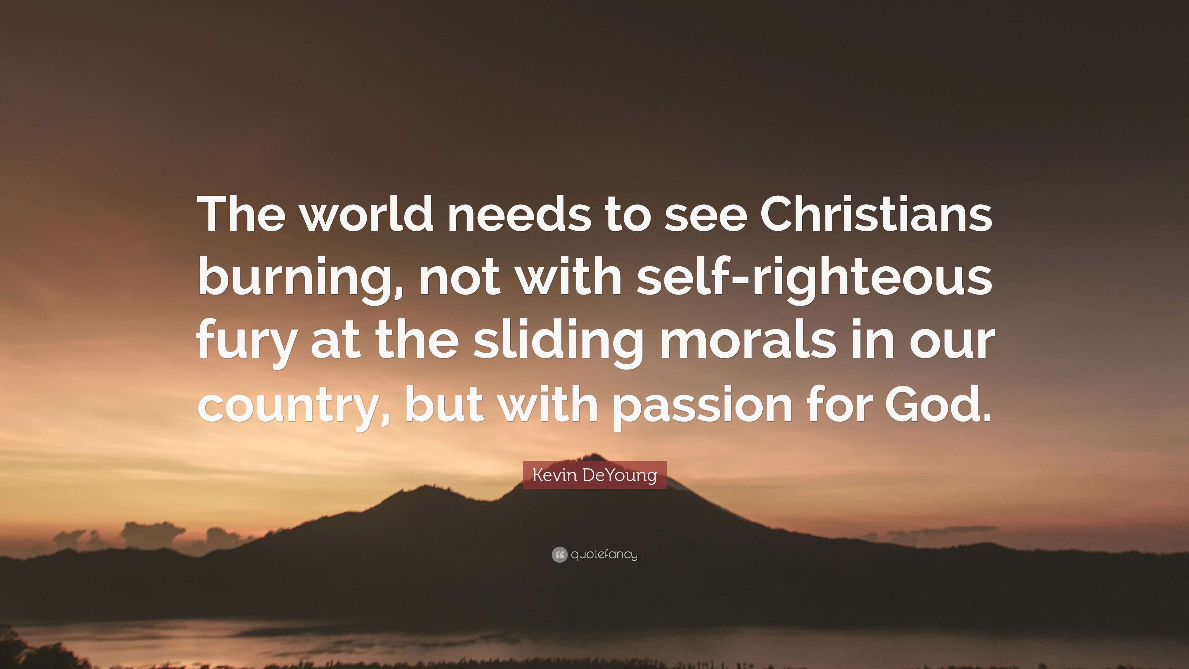 """Kevin DeYoung Quote: """"The world needs to see Christians ..."""