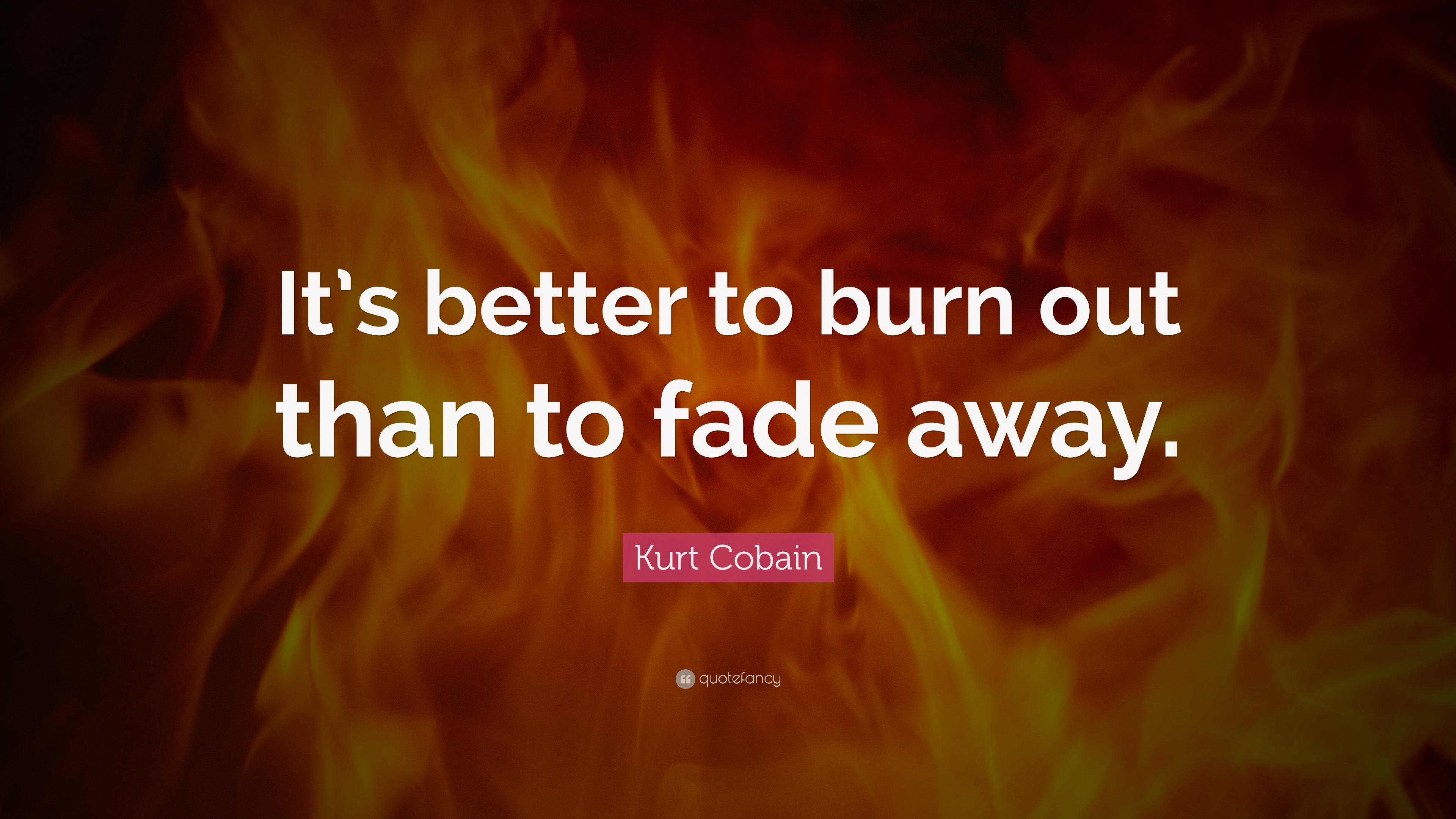 """Our Love Is Fading Away: Kurt Cobain Quote: """"It's Better To Burn Out Than To Fade"""