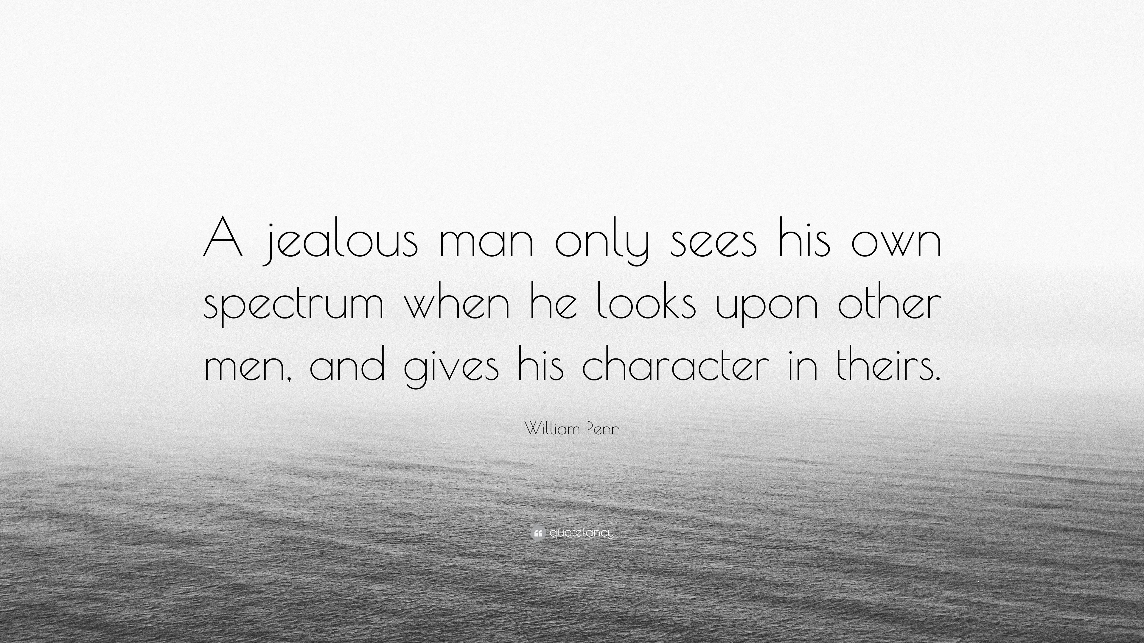 """William Penn Quote: """"A jealous man only sees his own ..."""