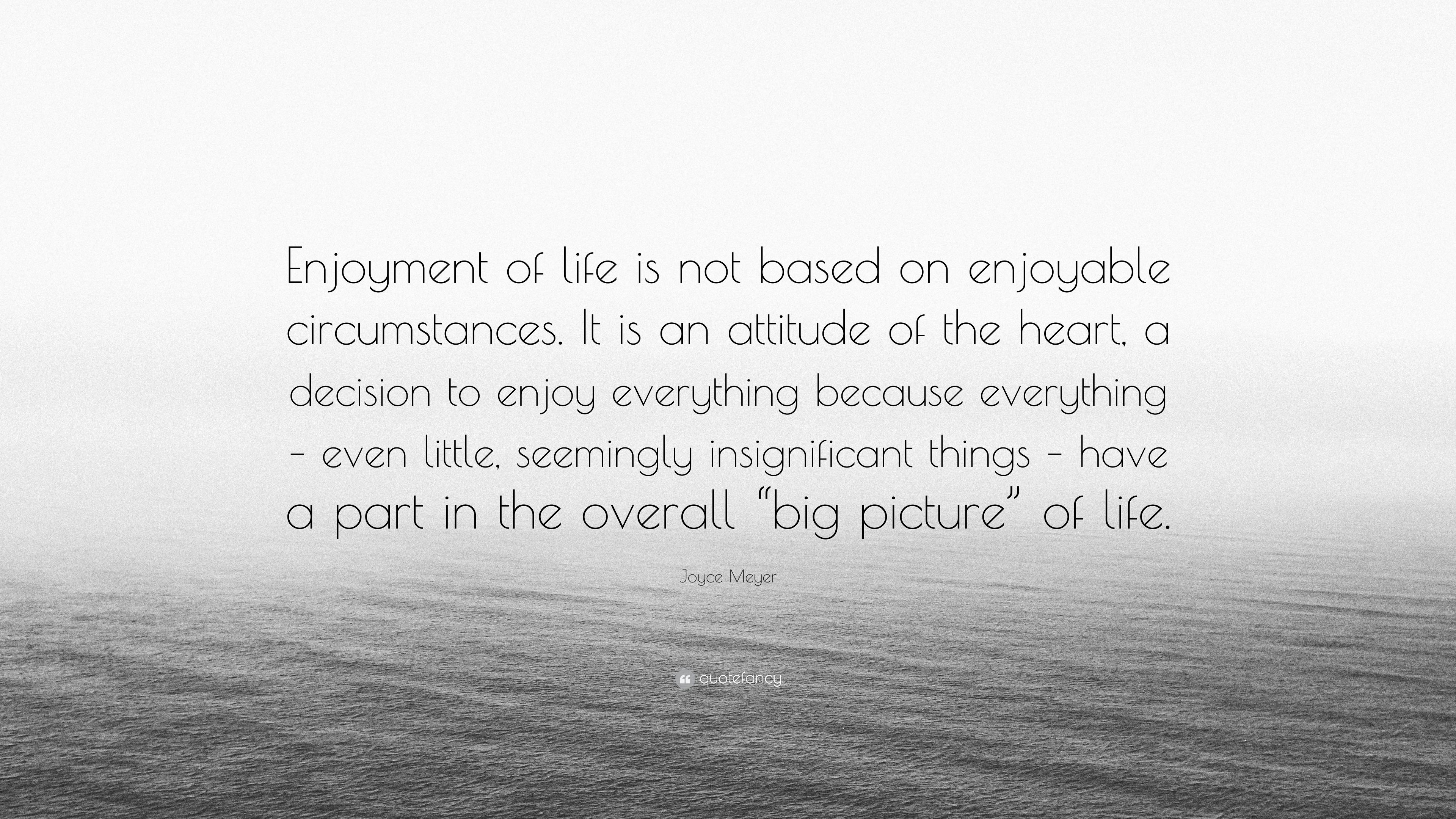 """Joyce Meyer Quote: """"Enjoyment of life is not based on ..."""