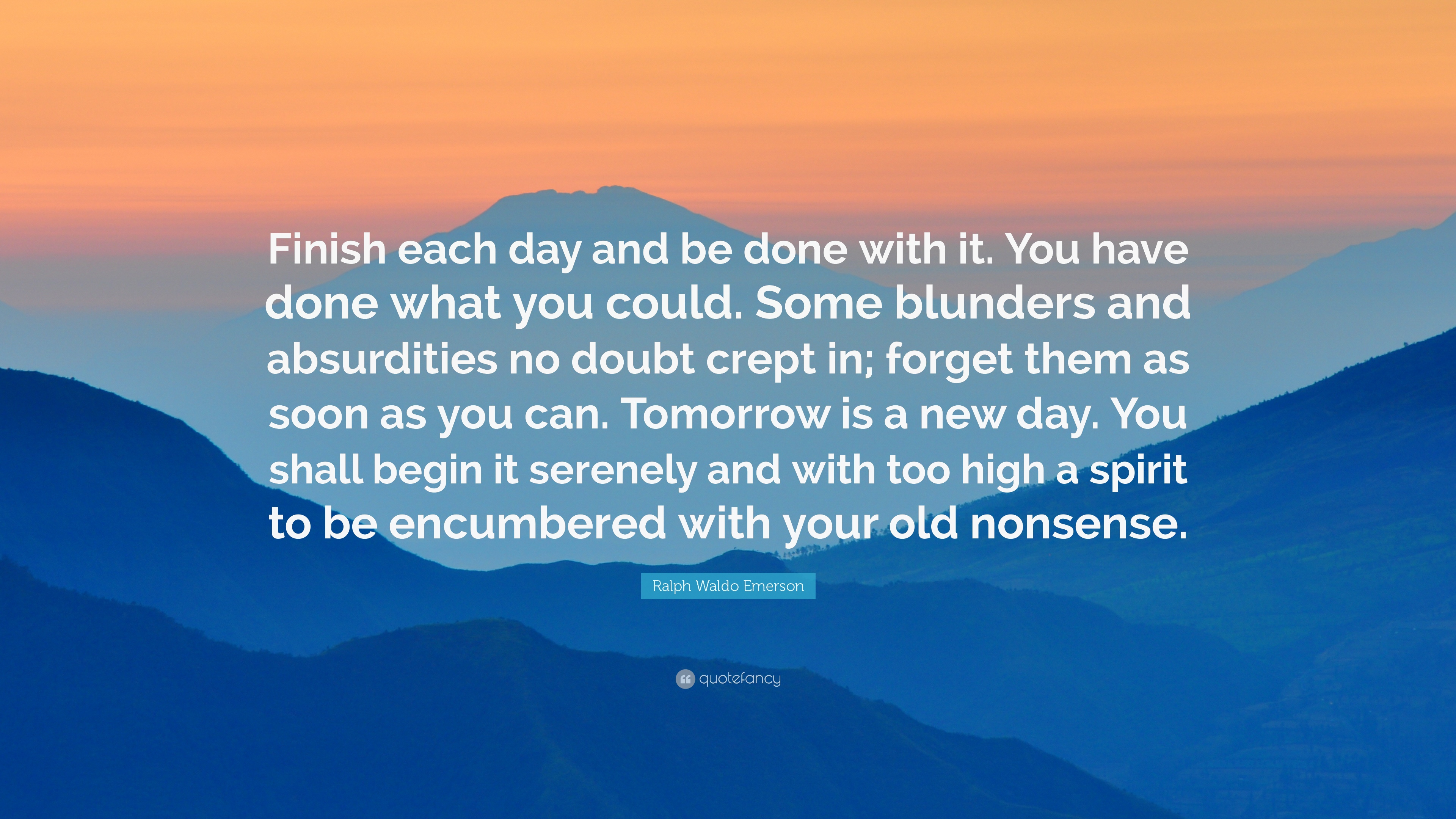 finish each day and be done with it emerson essay Finish each day and be done with it - emerson and the screw ups because tomorrow is a new day find this pin and more on word by poems, and essay emerson.
