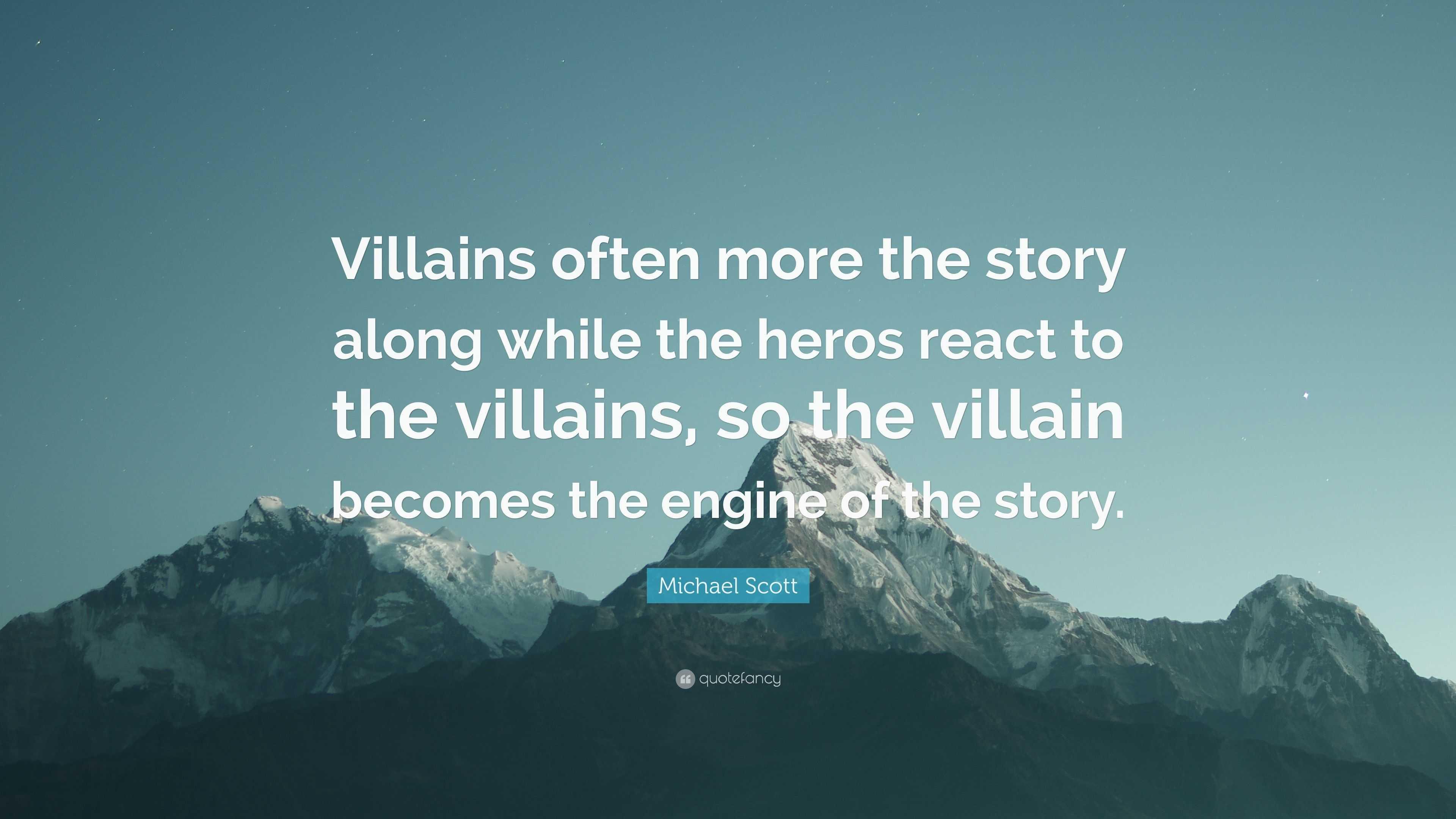 "Michael Scott Quote: ""Villains often more the story along ..."