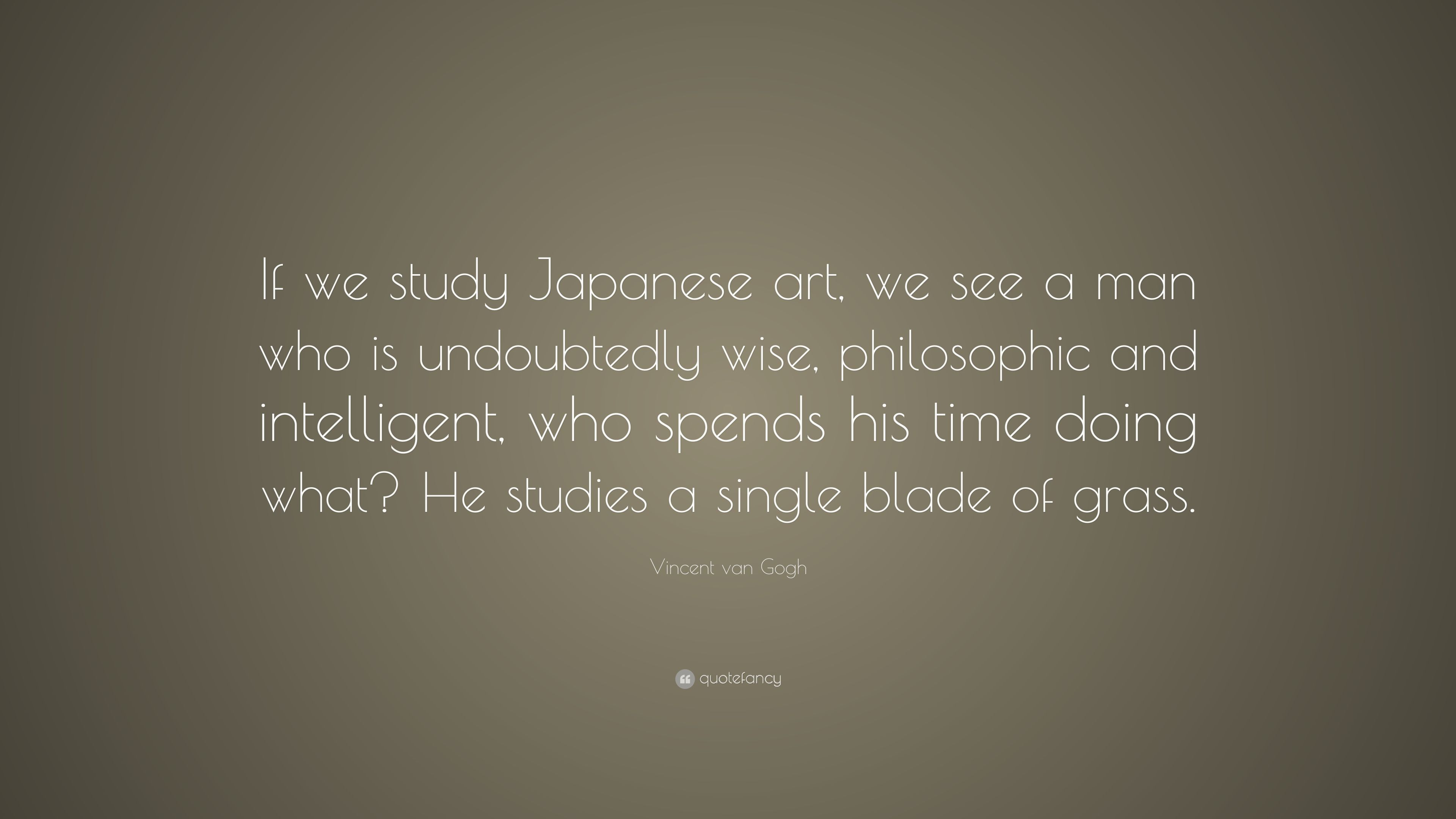 Vincent Van Gogh Quote If We Study Japanese Art We See A Man Who
