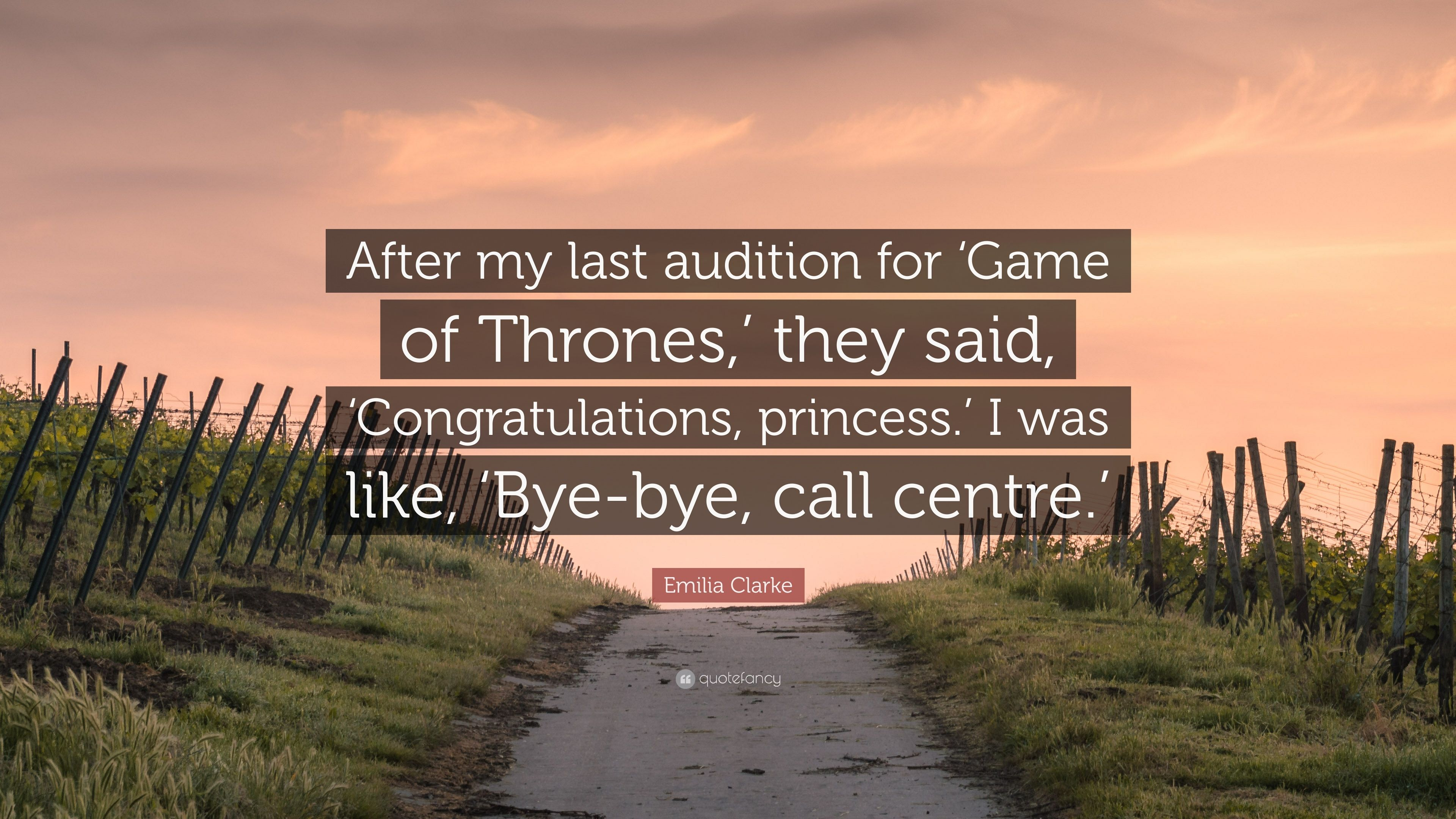 """Emilia Clarke Quote: """"After my last audition for 'Game of"""