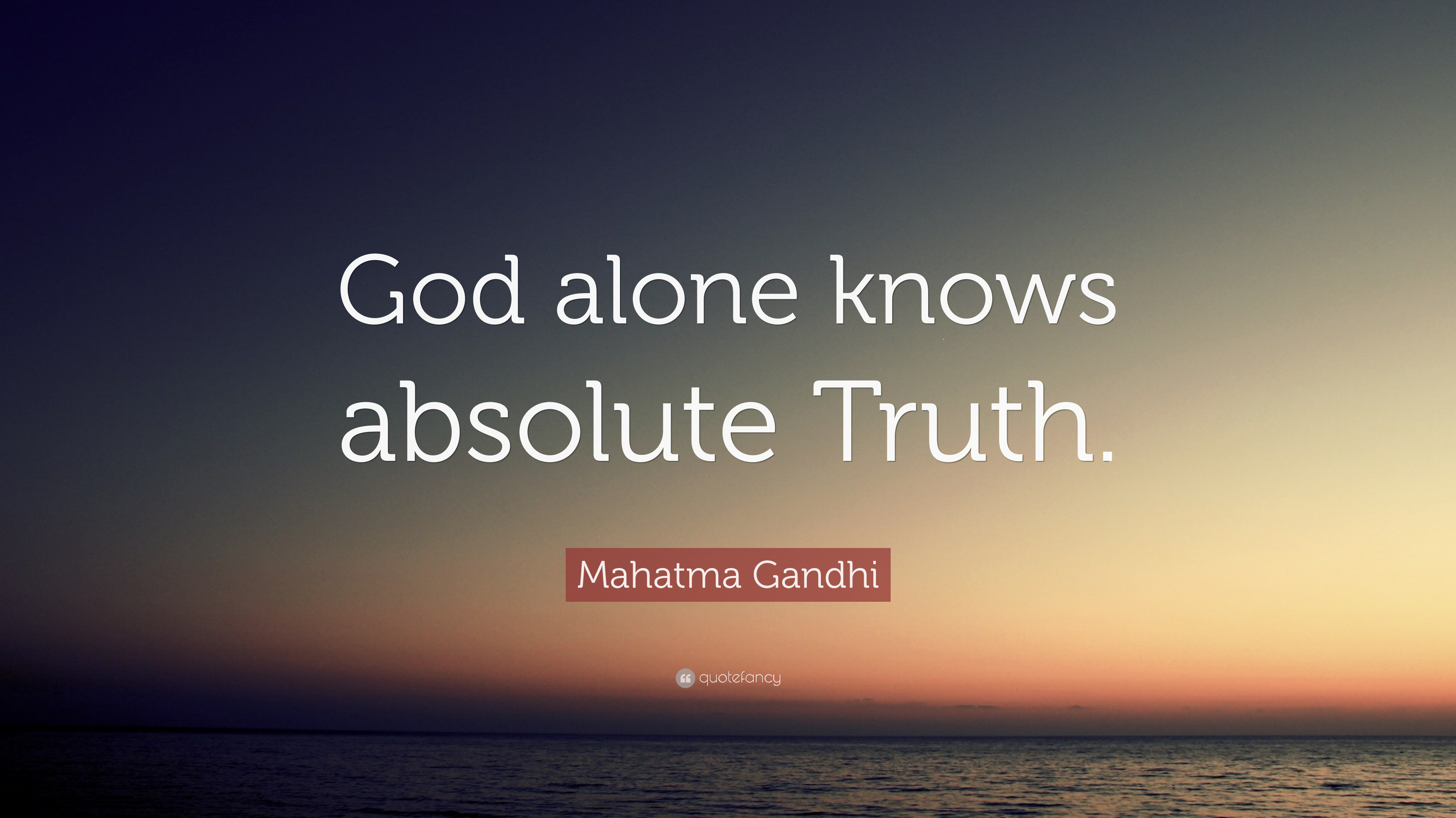 "Quote About God Mahatma Gandhi Quote ""God Alone Knows Absolute Truth."" 7"