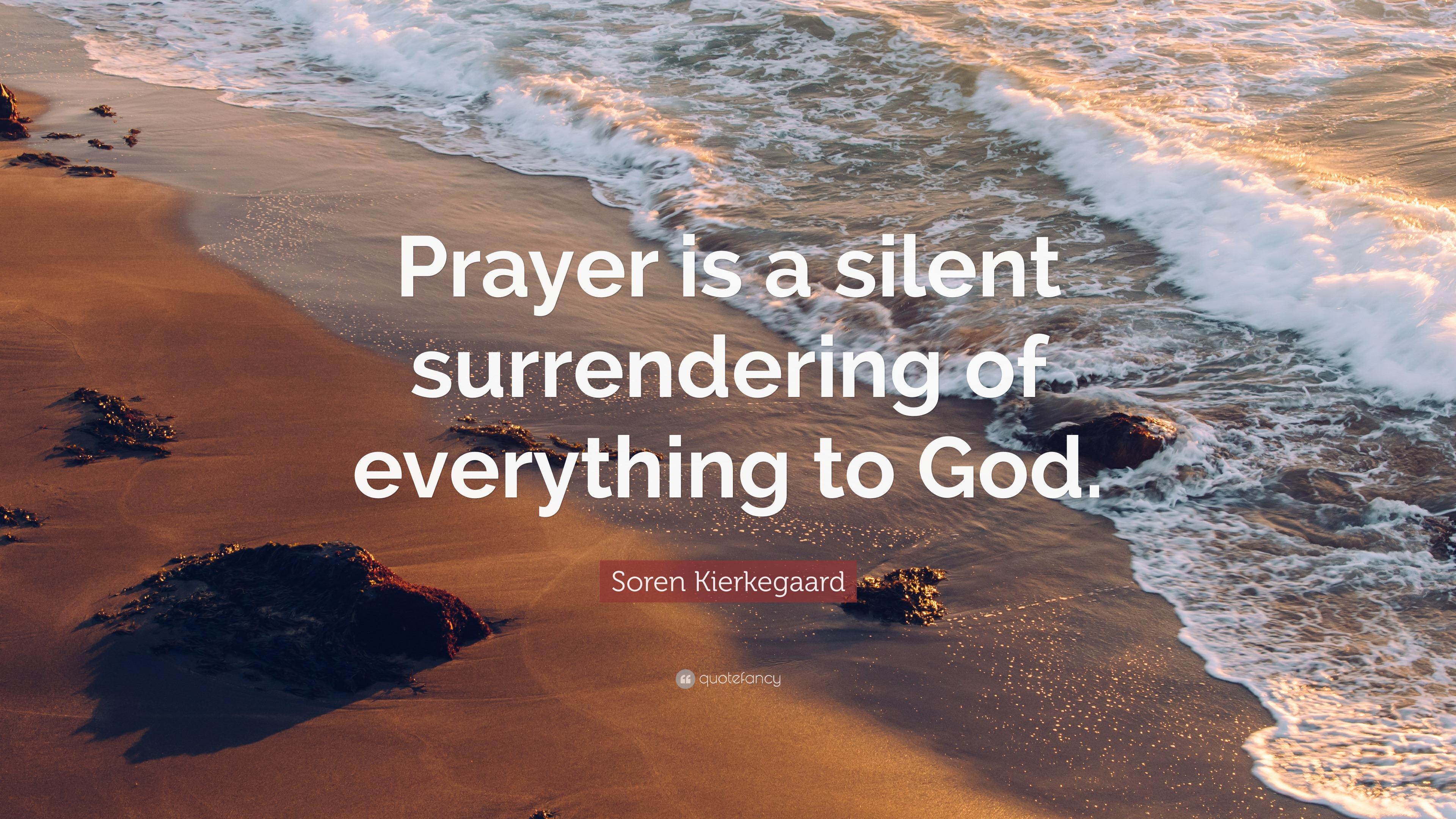 """Soren Kierkegaard Quotes 100 Wallpapers: Soren Kierkegaard Quote: """"Prayer Is A Silent Surrendering"""