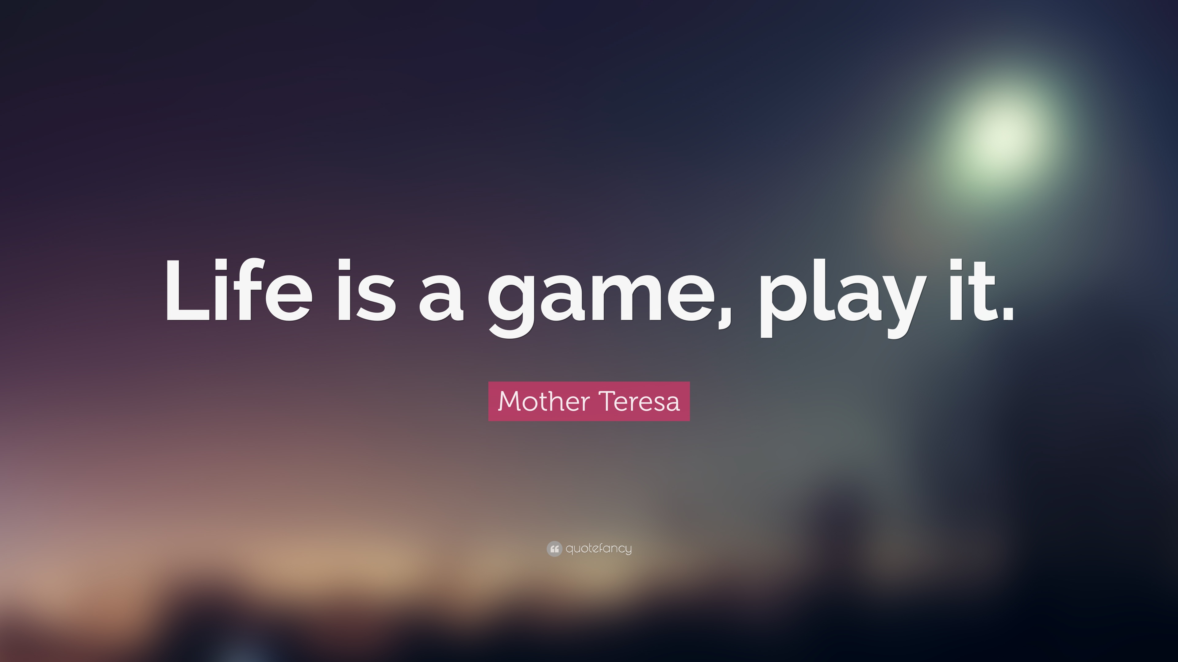 Mother Teresa Quote: U201cLife Is A Game, Play It.u201d