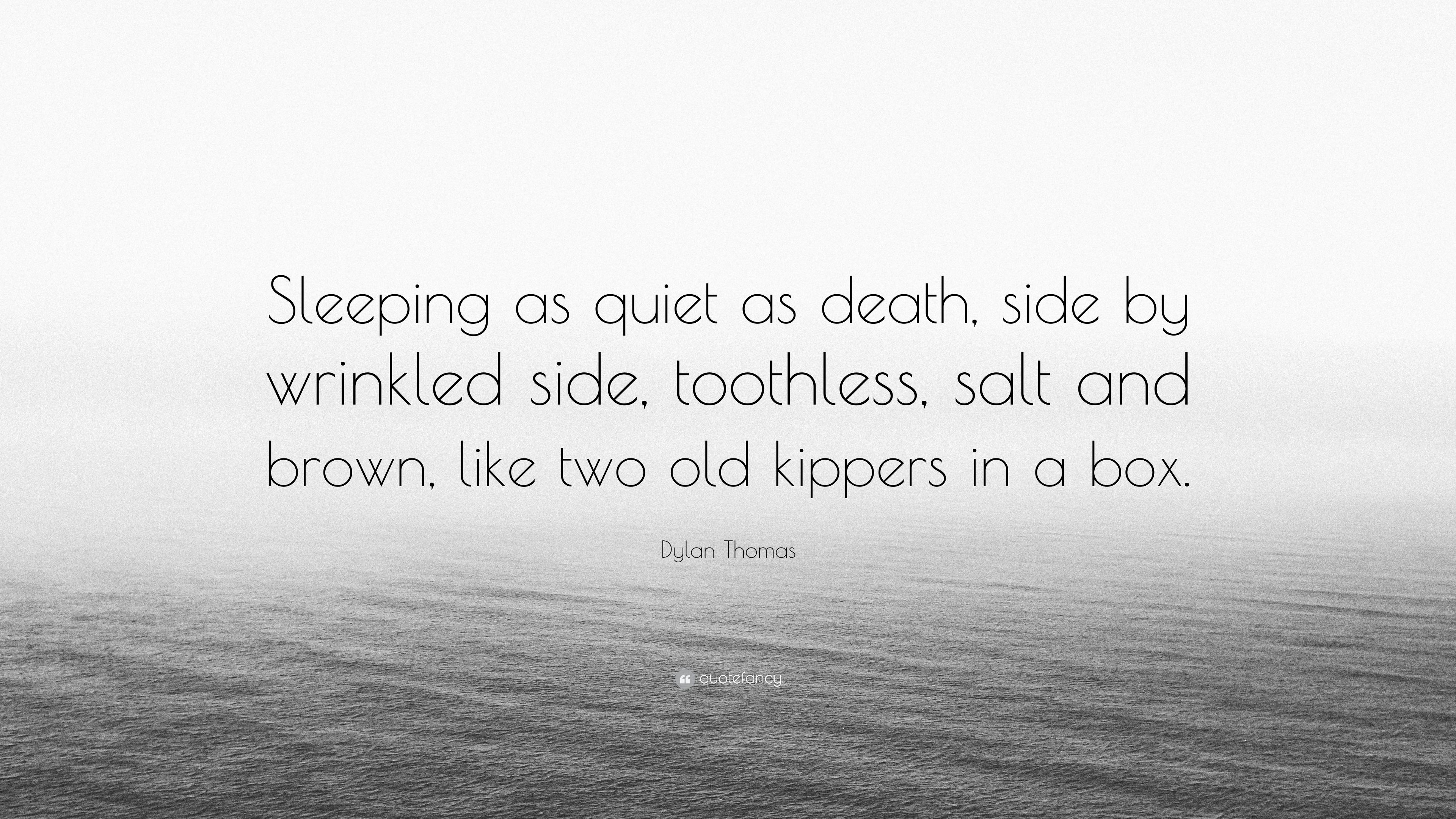 """Dylan Thomas Quote: """"Sleeping as quiet as death, side by wrinkled"""