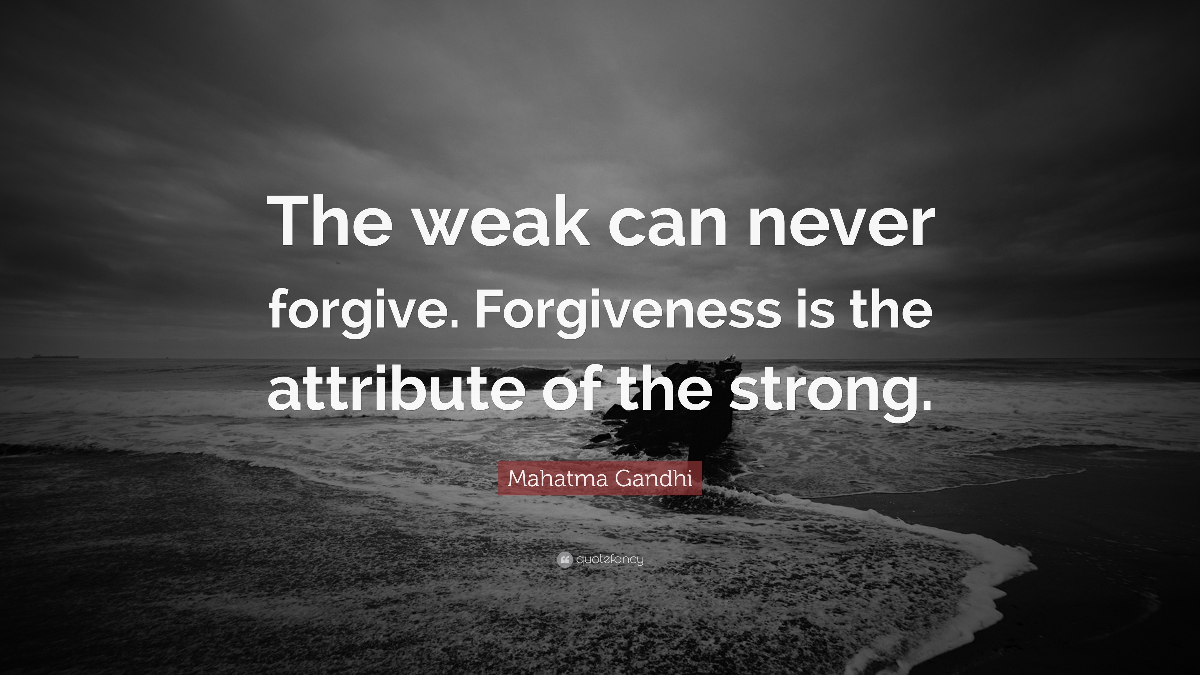"""Mahatma Gandhi Quote: """"The weak can never forgive. Forgiveness is the attribu..."""