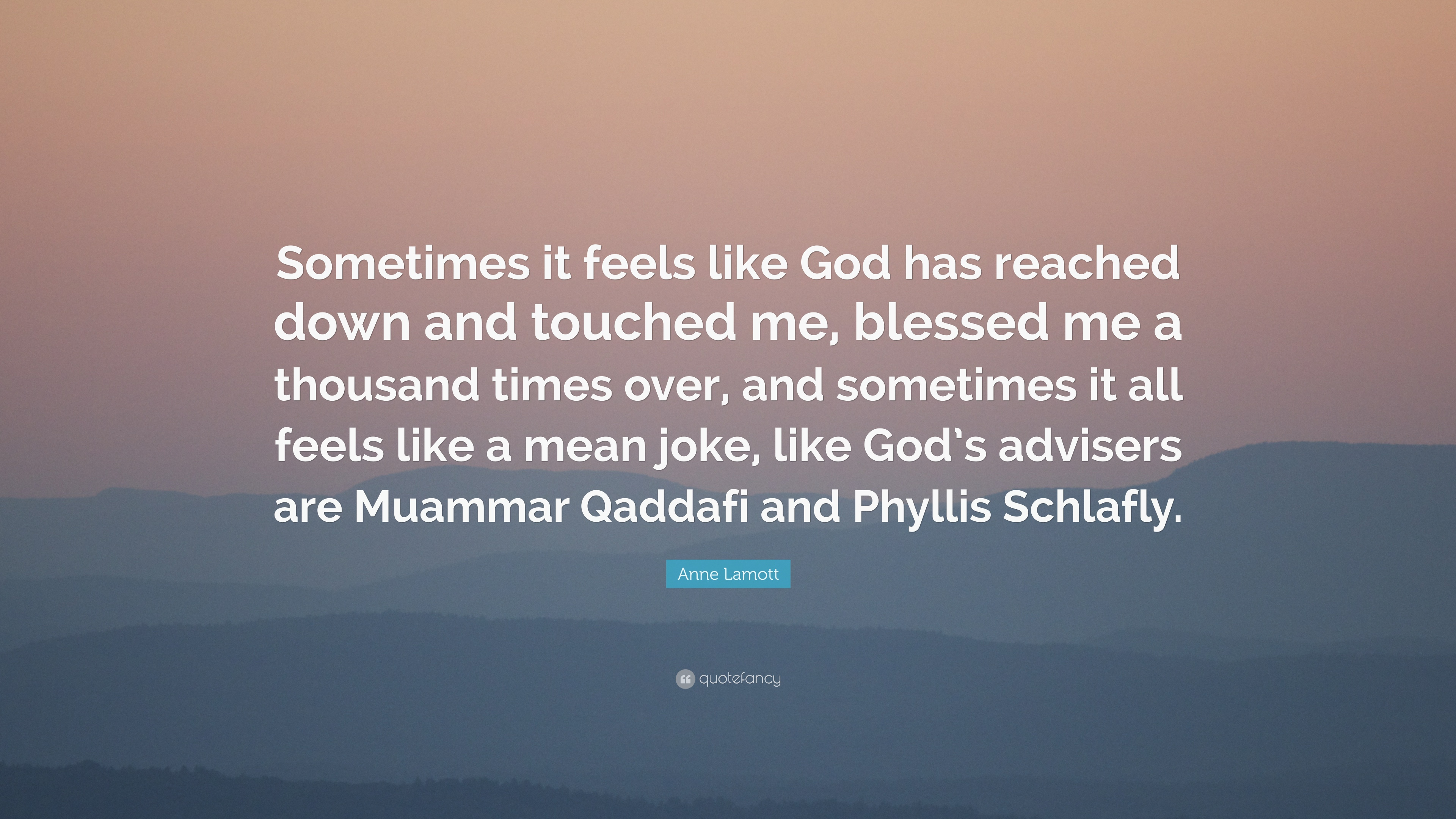 """Quotes That Touched Me In 2013: Anne Lamott Quote: """"Sometimes It Feels Like God Has"""