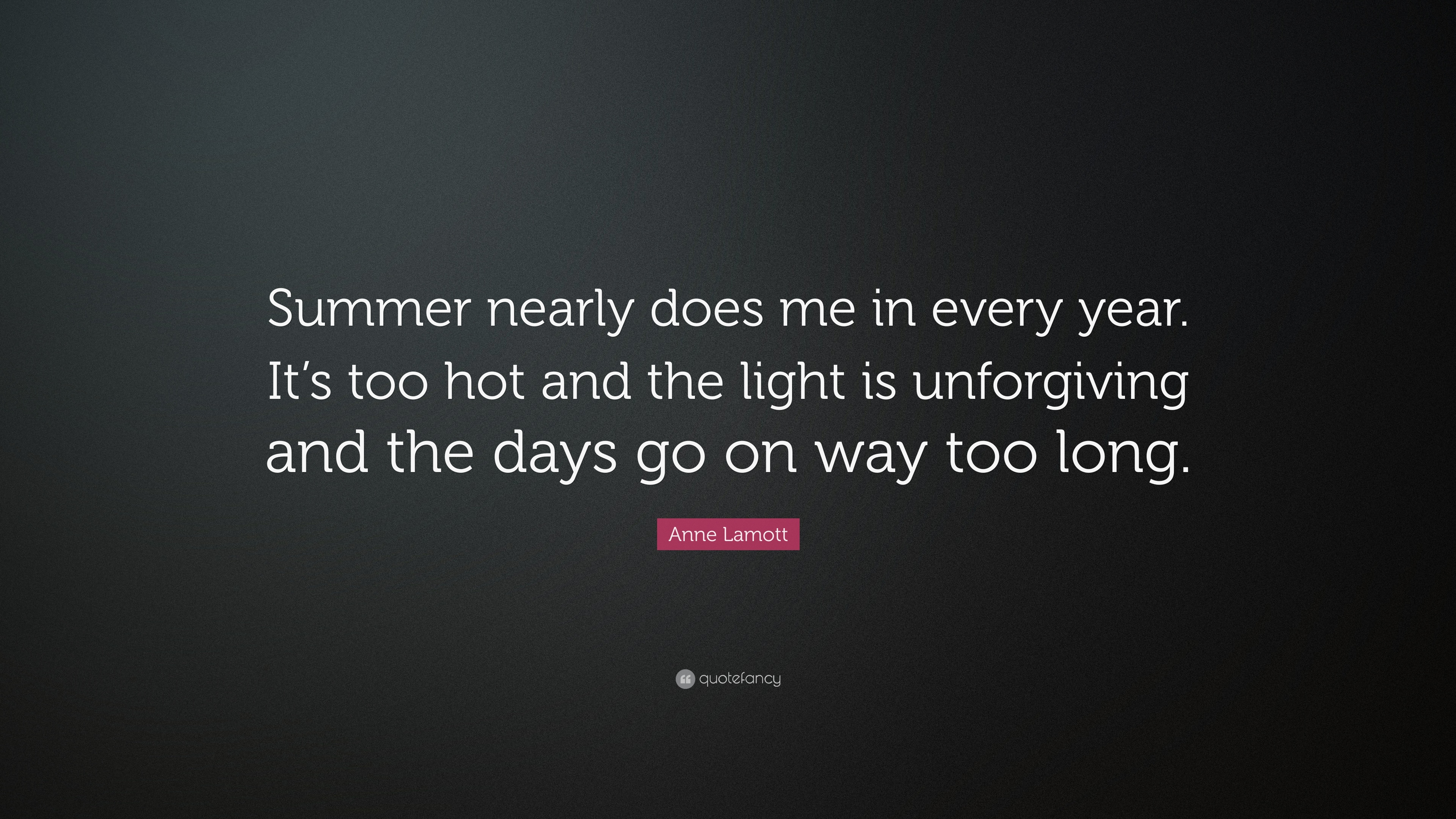 Beau Anne Lamott Quote: U201cSummer Nearly Does Me In Every Year. Itu0027s Too Hot