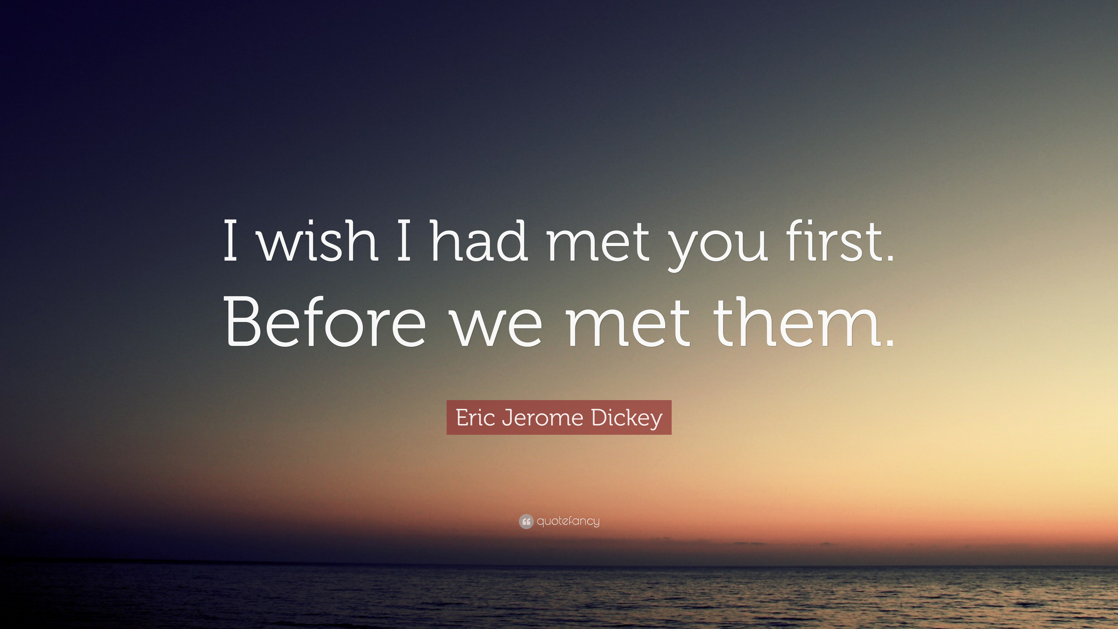 Eric Jerome Dickey Quote I Wish I Had Met You First Before We Met
