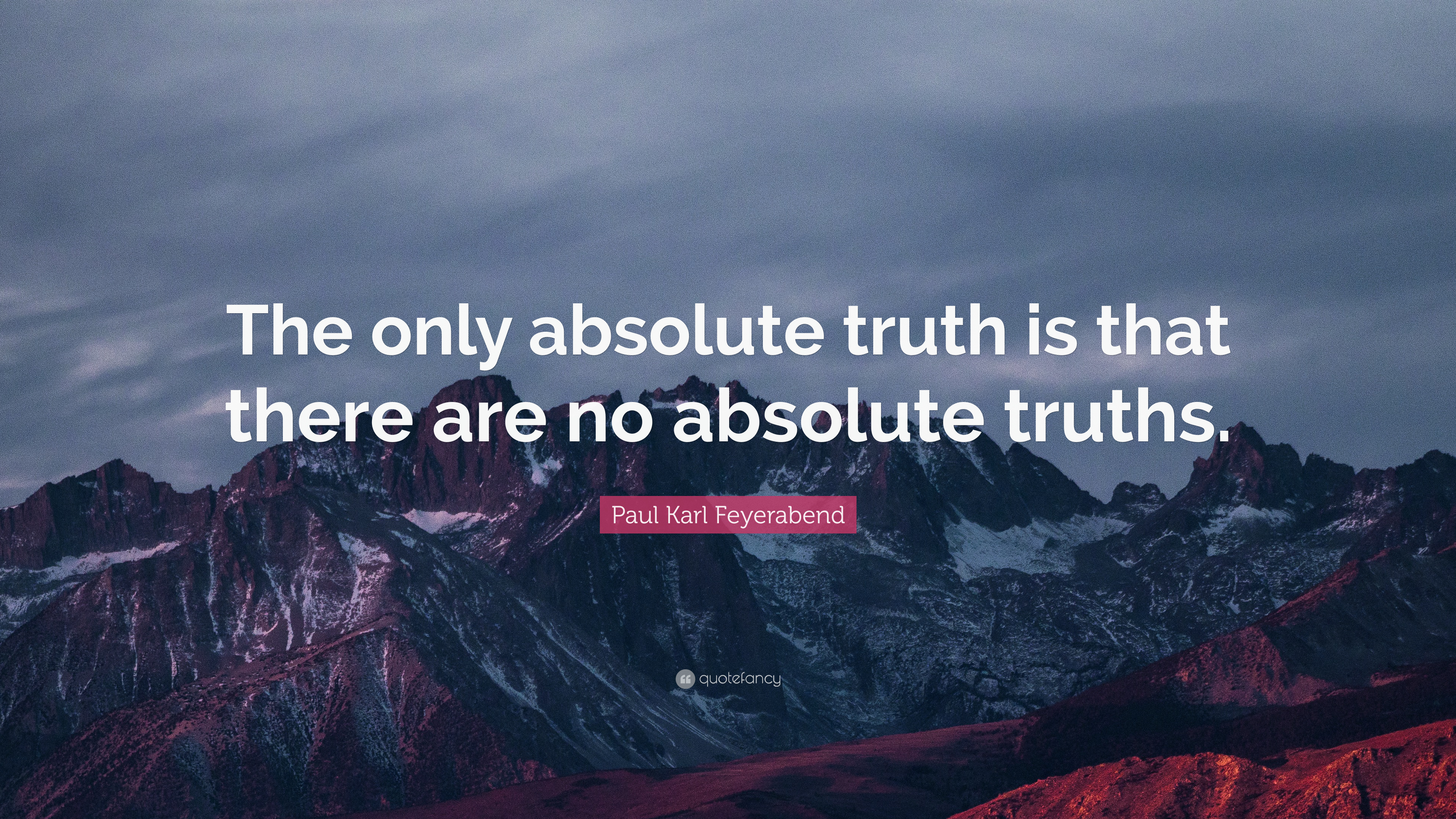 """Paul Karl Feyerabend Quote: """"The only absolute truth is ..."""