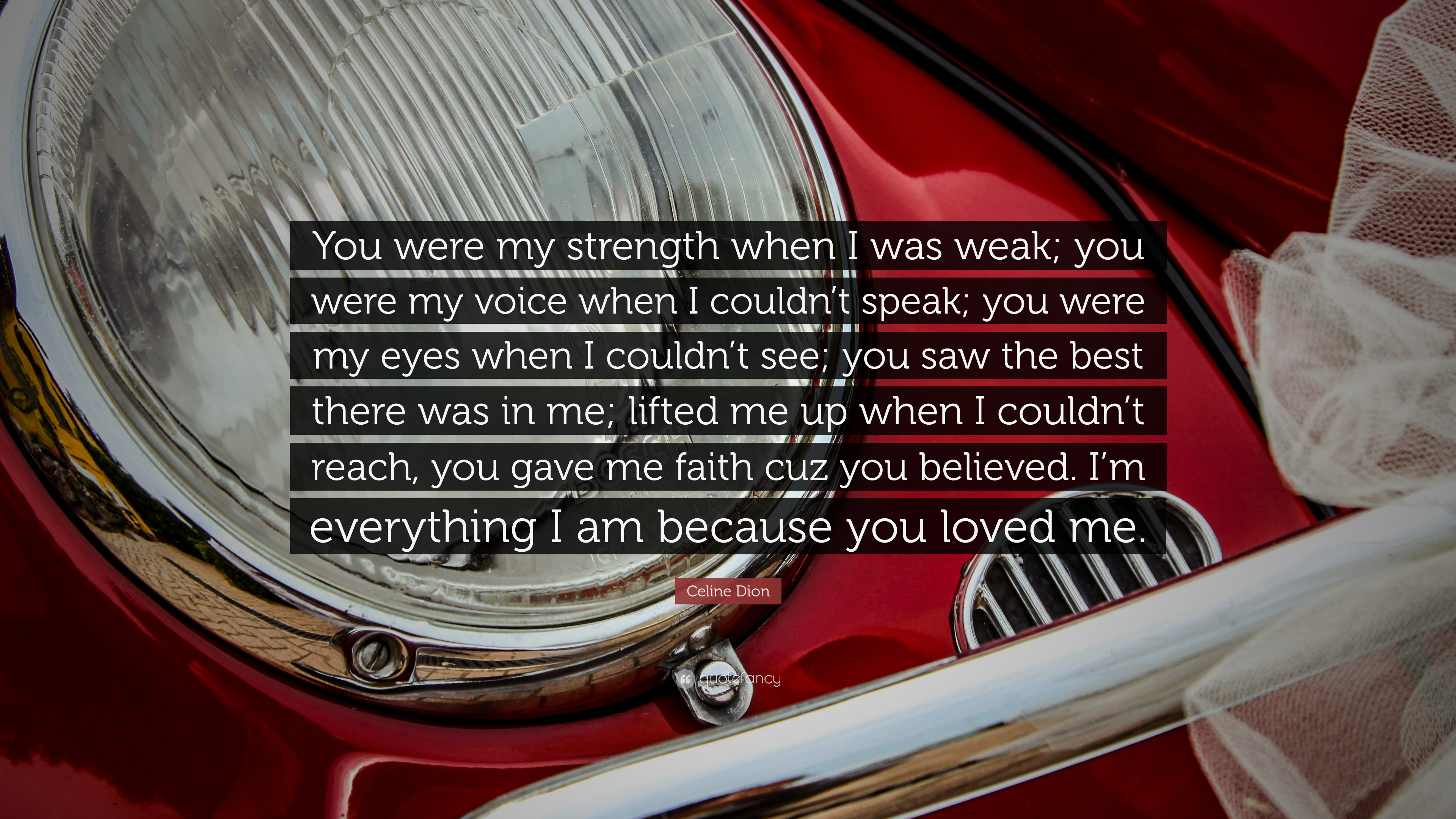 """Because You Loved Me Quotes: Celine Dion Quote: """"You Were My Strength When I Was Weak"""