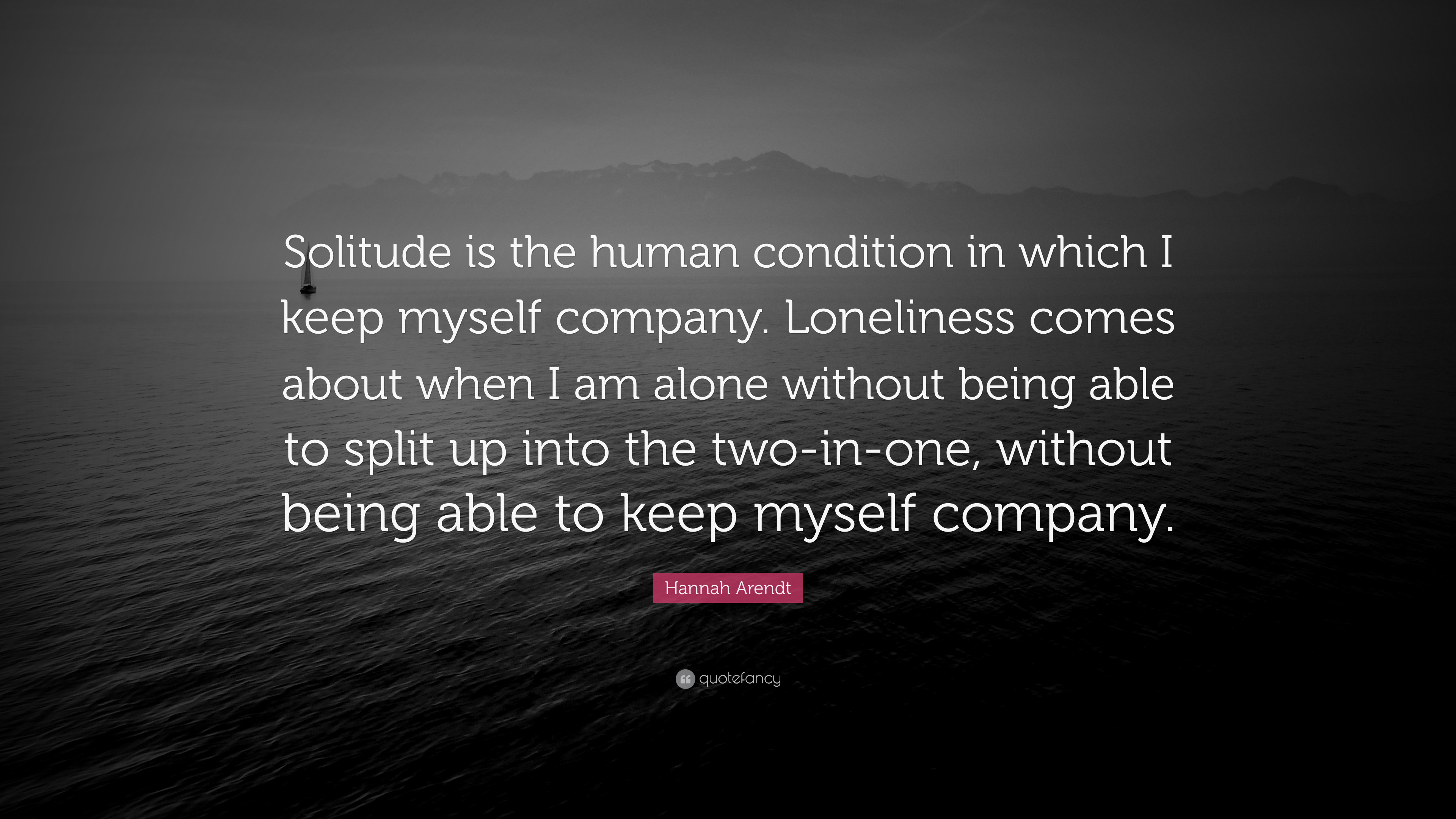 "Hannah Arendt Quote: ""Solitude Is The Human Condition In"