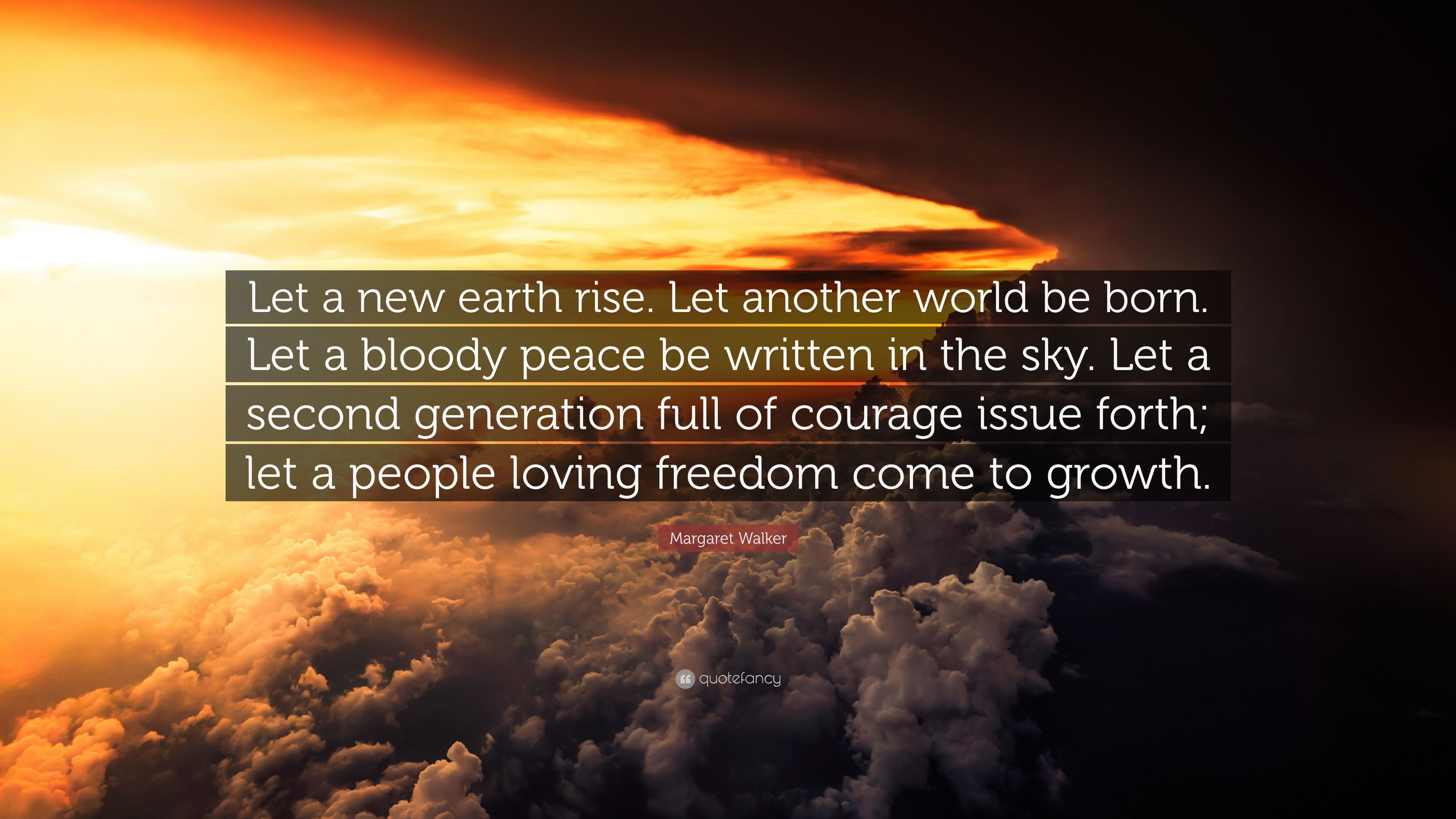 "margaret walker quote: ""let a new earth rise. let another world be"