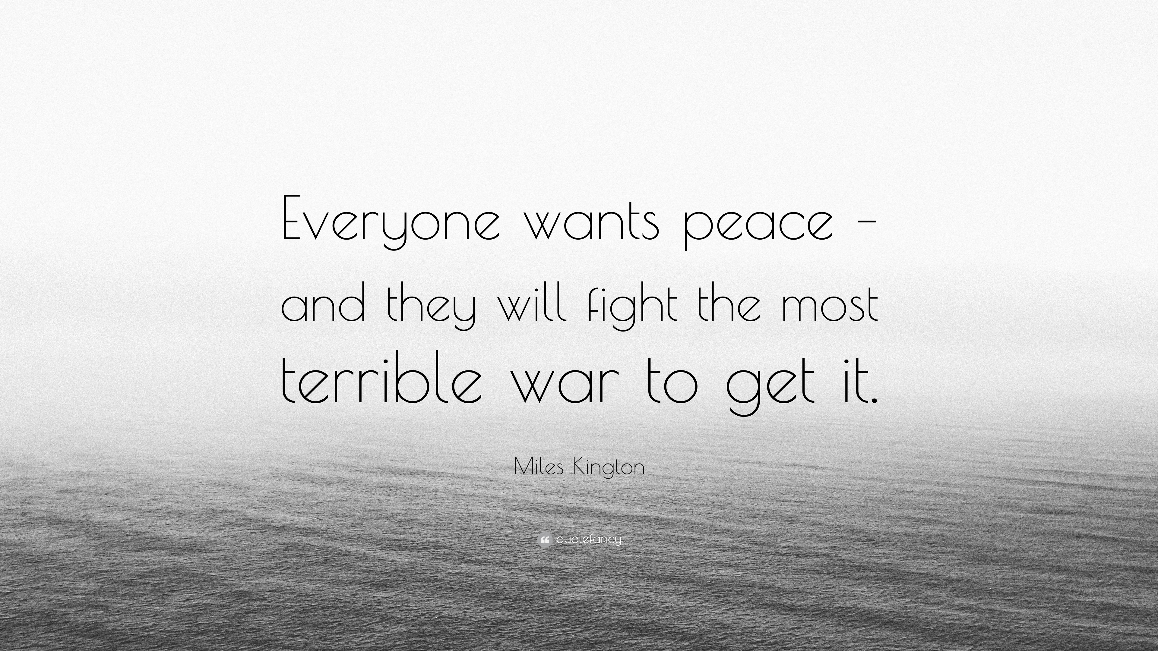 Miles Kington Quote Everyone Wants Peace And They Will Fight The