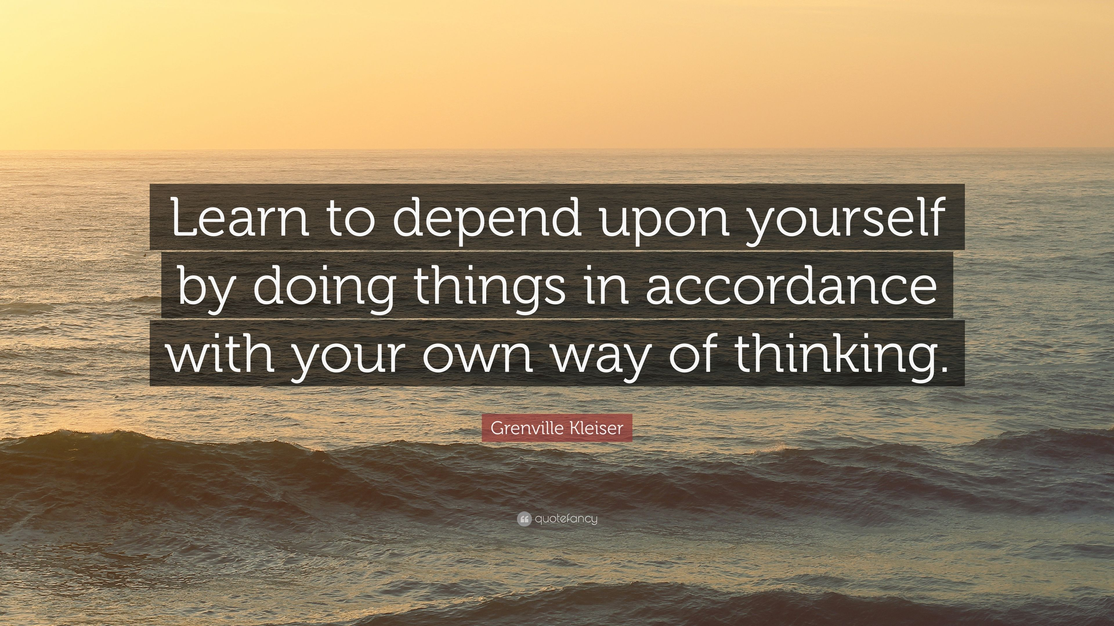 "Grenville Kleiser Quote: ""Learn to depend upon yourself by doing"