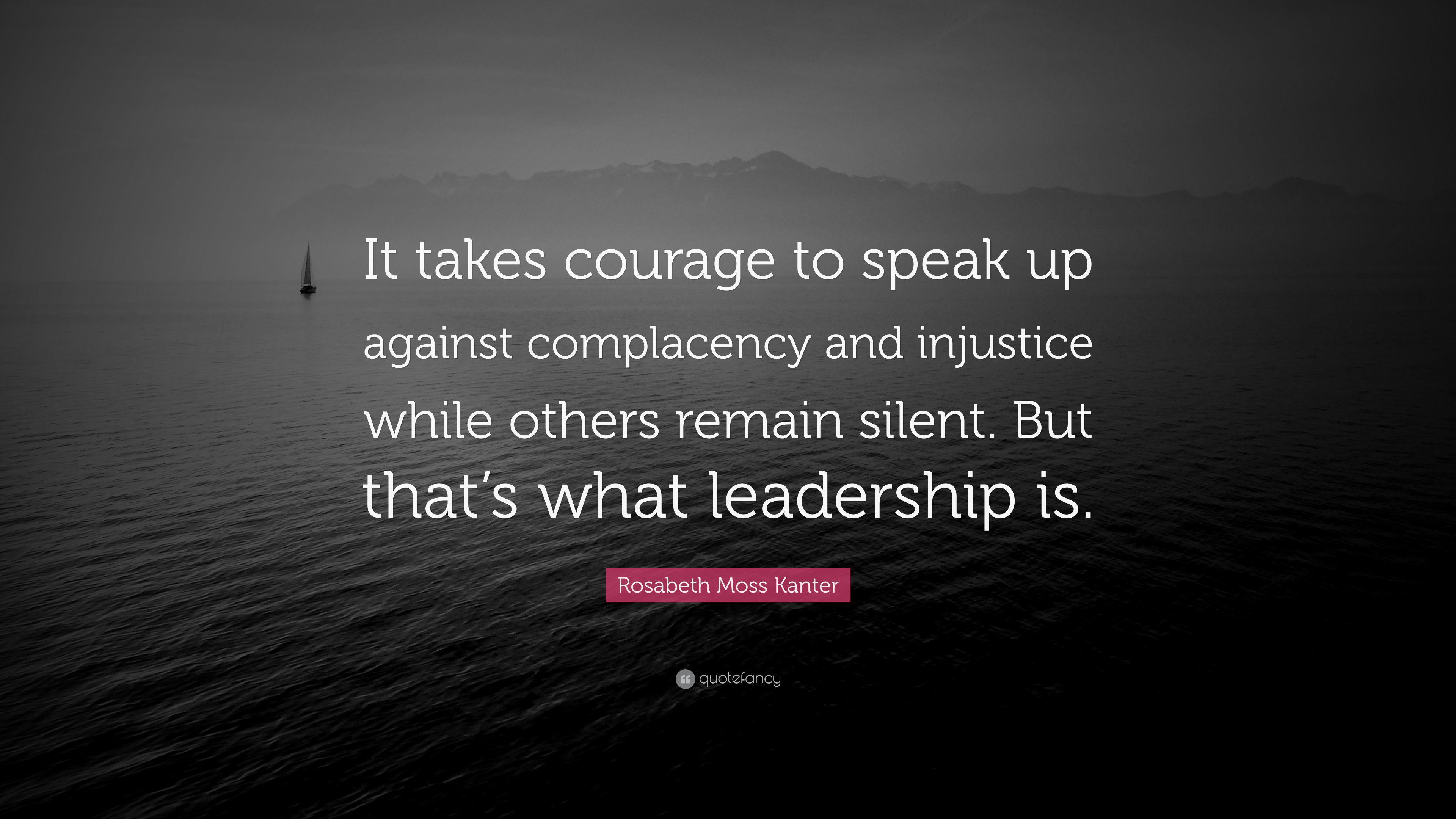 "Speak Up Quotes Rosabeth Moss Kanter Quote: ""It takes courage to speak up against  Speak Up Quotes"