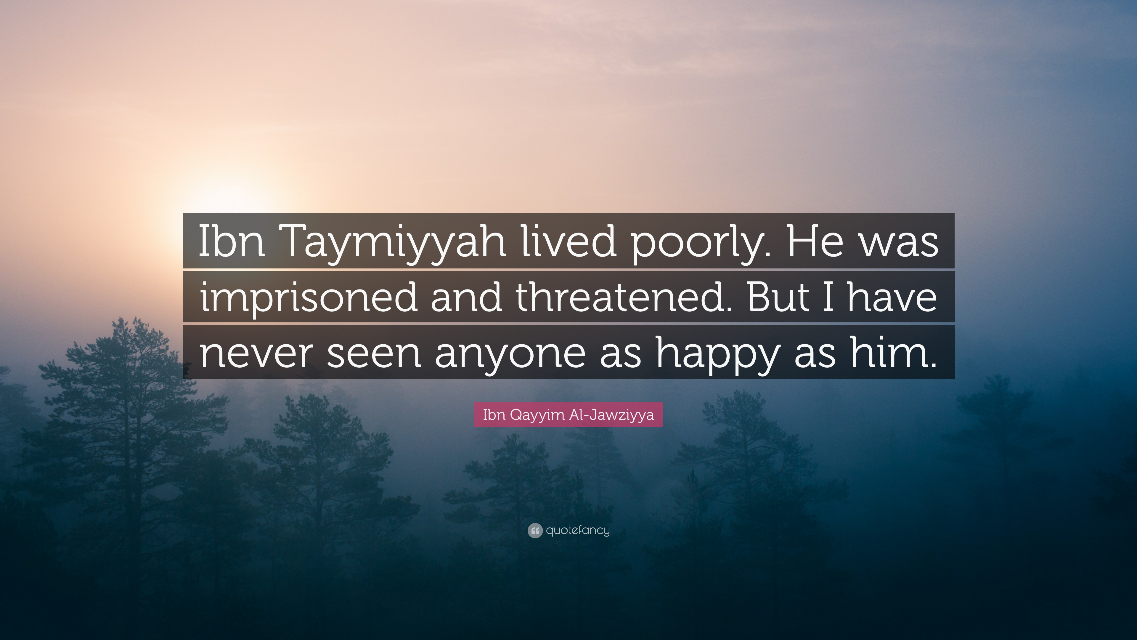 "Ibn Qayyim Al-Jawziyya Quote: ""Ibn Taymiyyah lived poorly. He was ..."