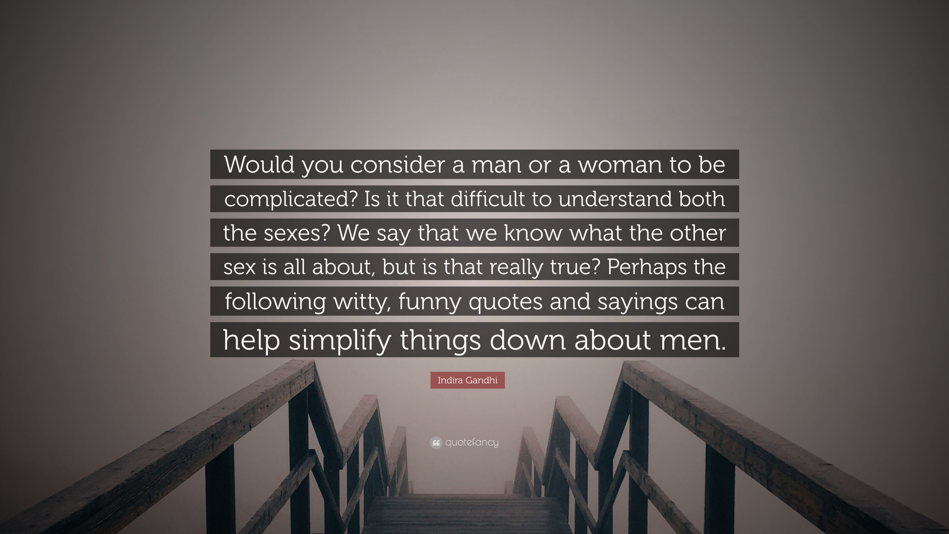 Indira Gandhi Quote Would You Consider A Man Or A Woman To Be