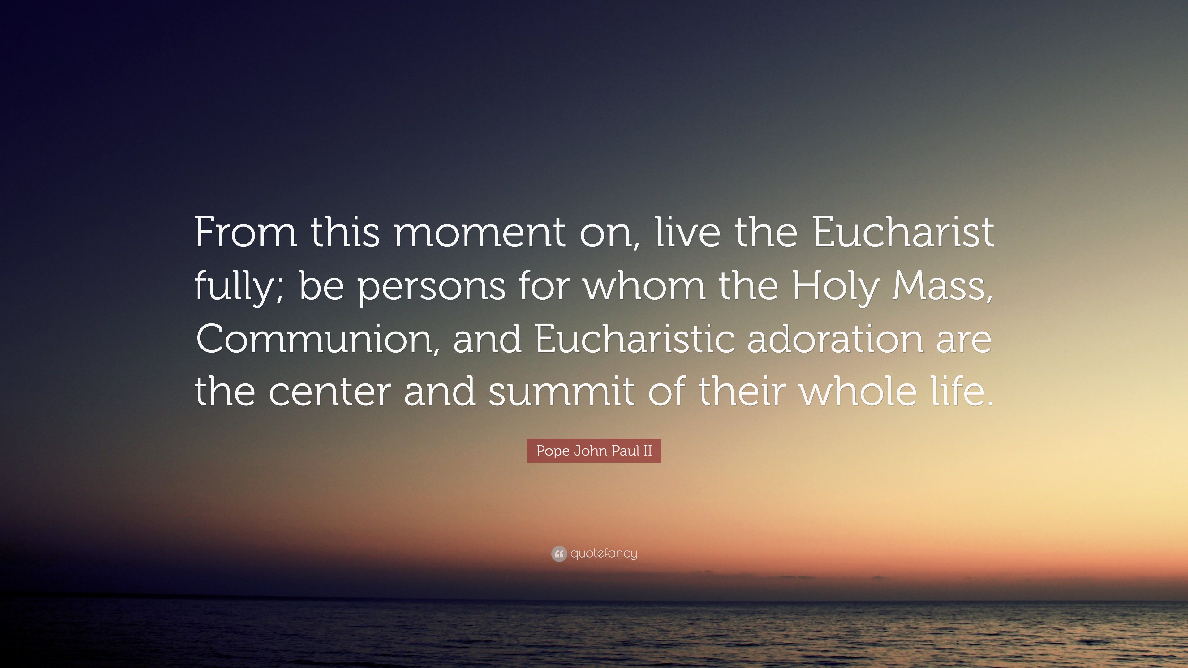 Pope John Paul Ii Quote From This Moment On Live The Eucharist