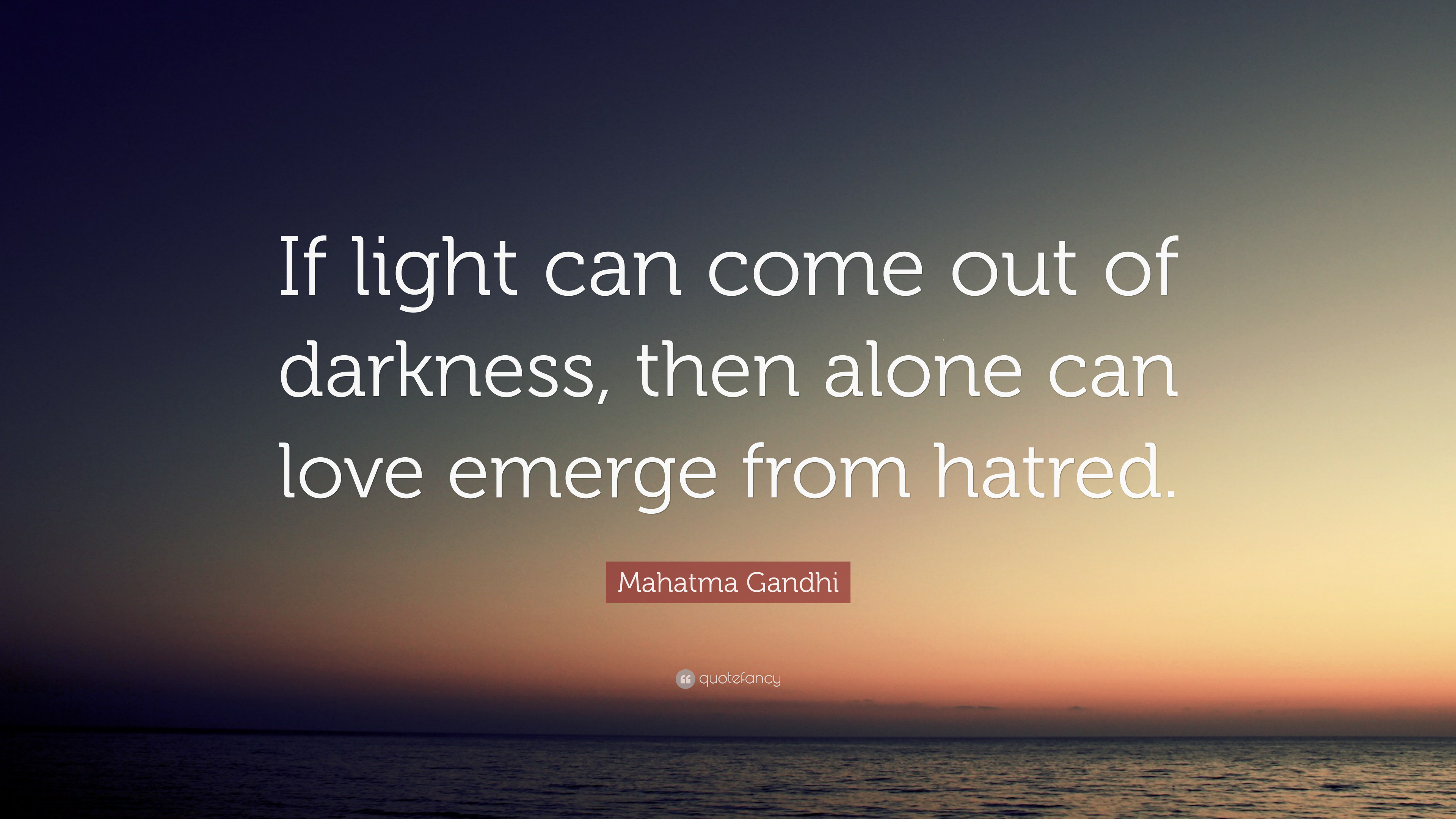 Mahatma Gandhi Quote If Light Can Come Out Of Darkness Then Alone