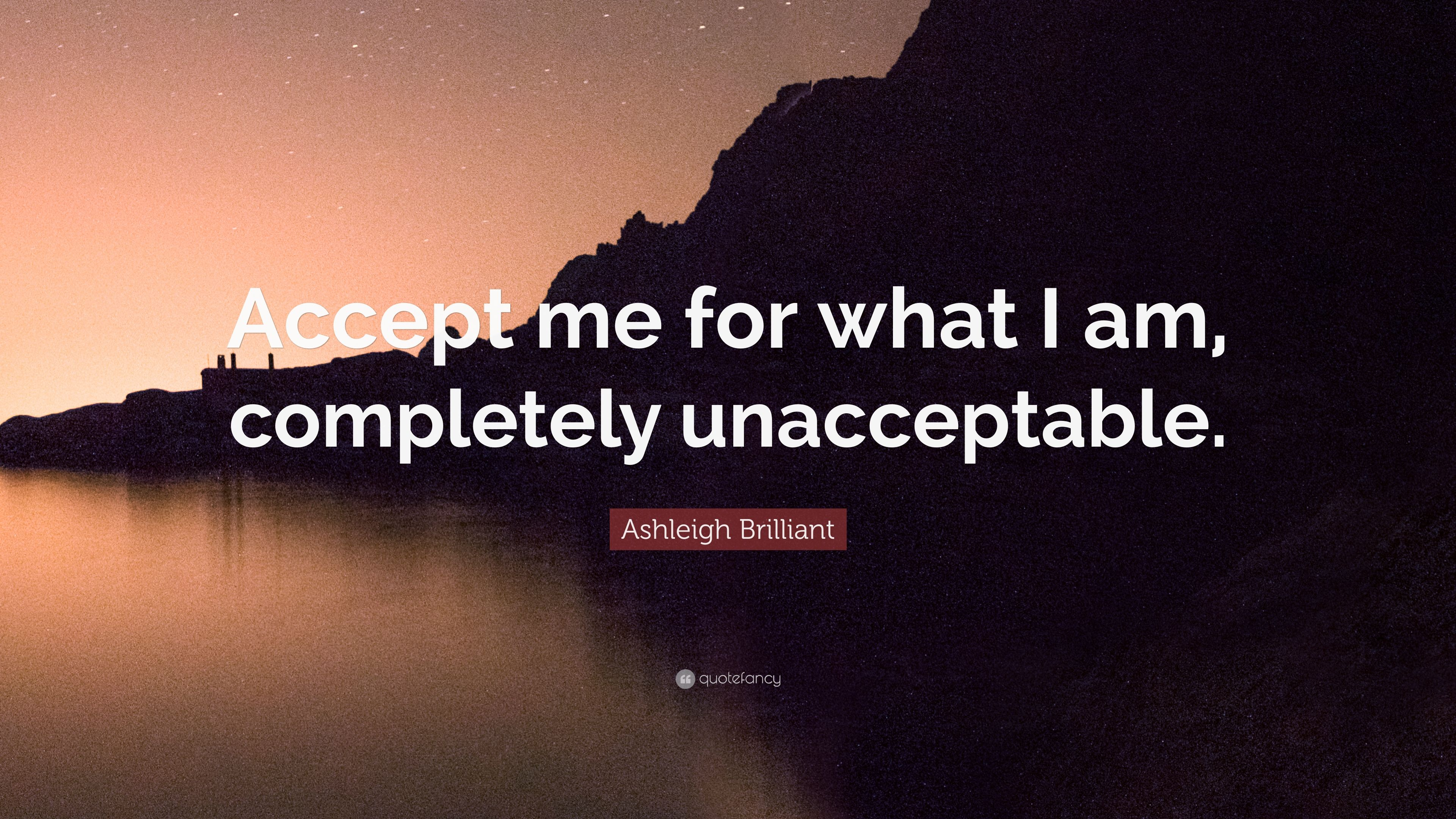 Ashleigh Brilliant Quote Accept Me For What I Am Completely