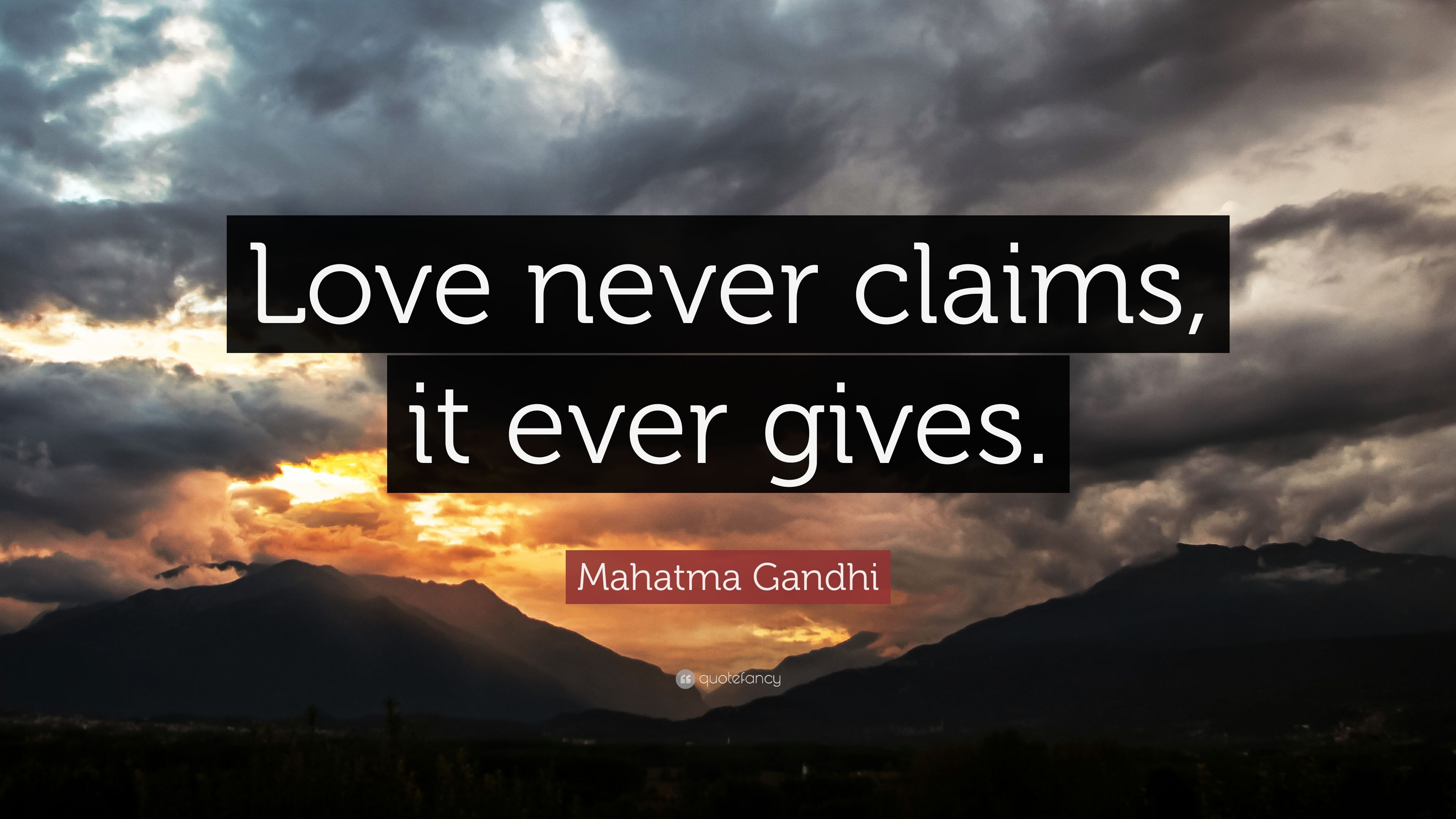"""Mahatma Gandhi Quotes On Love Mahatma Gandhi Quote """"Love Never Claims It Ever Gives."""" 7"""