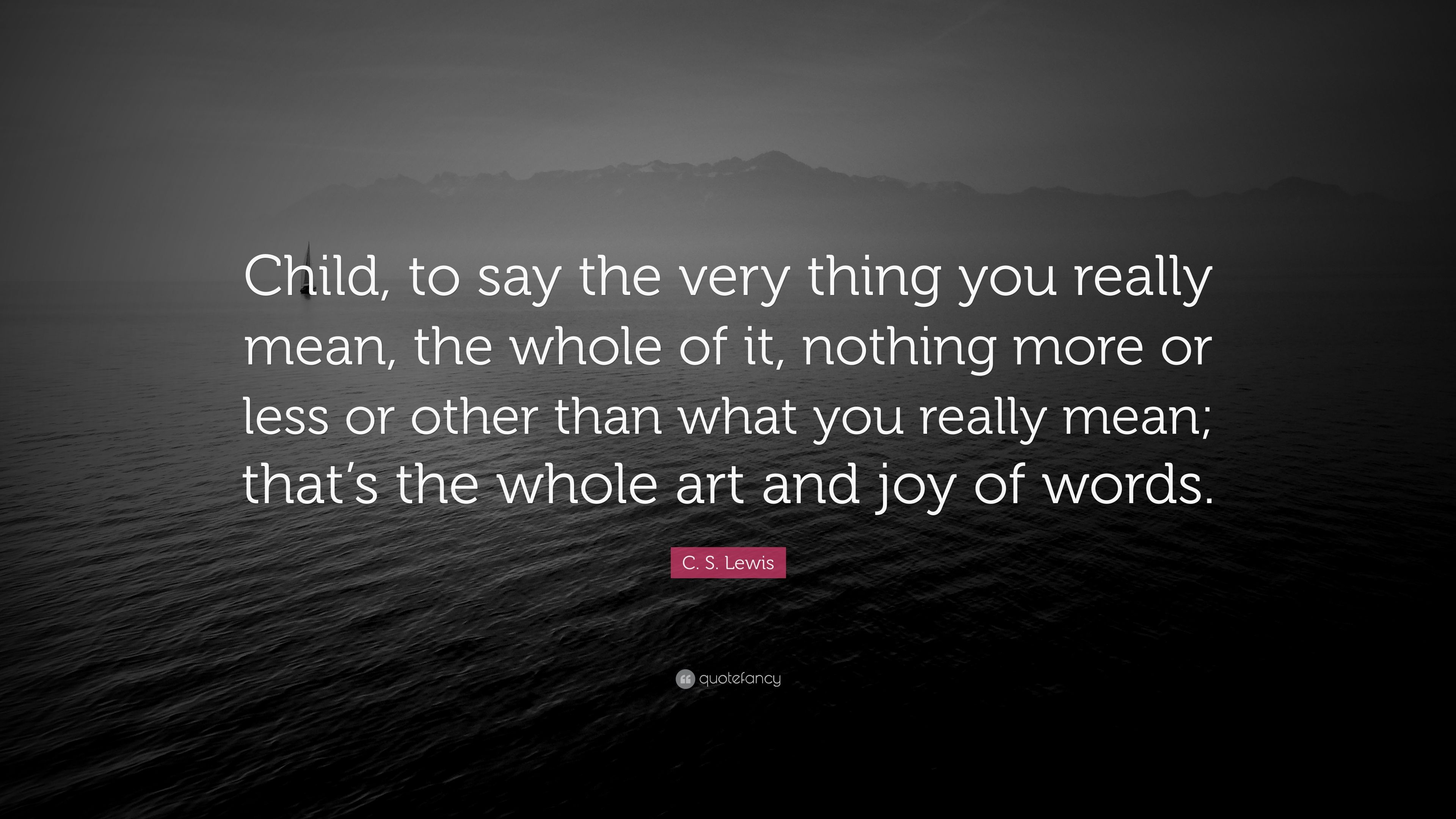 "Words Mean Nothing Quotes: C. S. Lewis Quote: ""Child, To Say The Very Thing You"