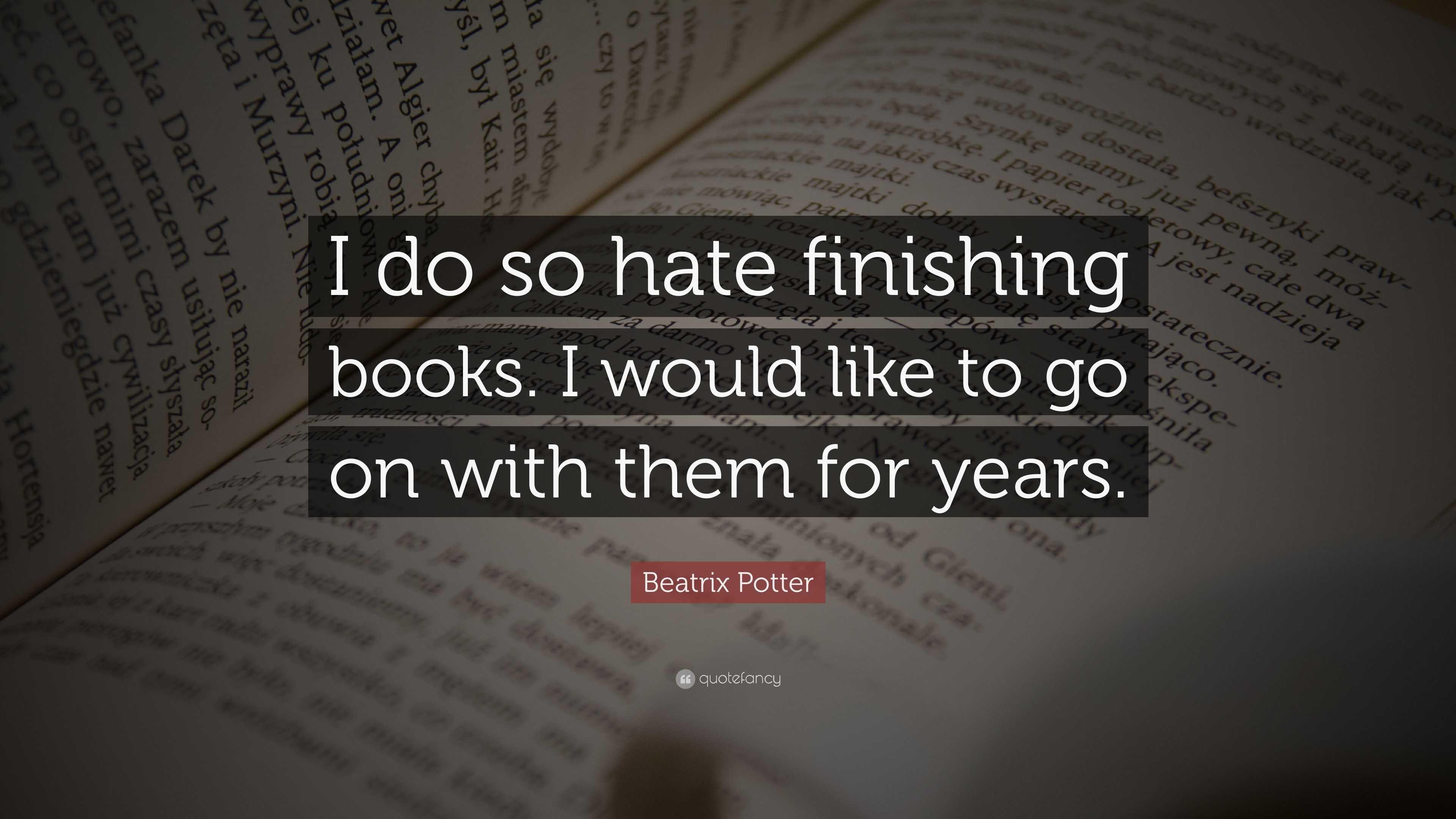Beatrix Potter Quote: U201cI Do So Hate Finishing Books. I Would Like To