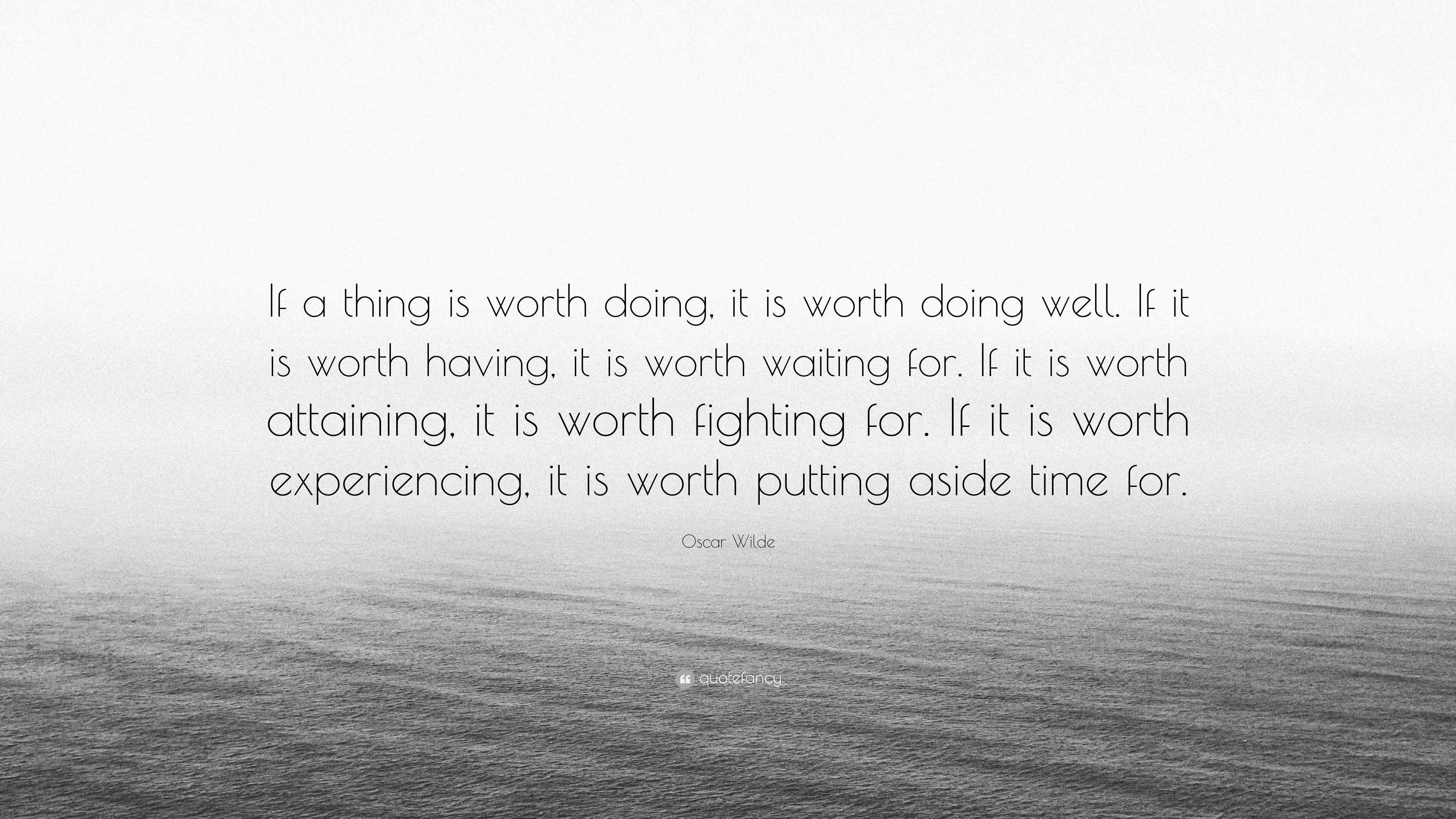 Oscar Wilde Quote If A Thing Is Worth Doing It Is Worth Doing